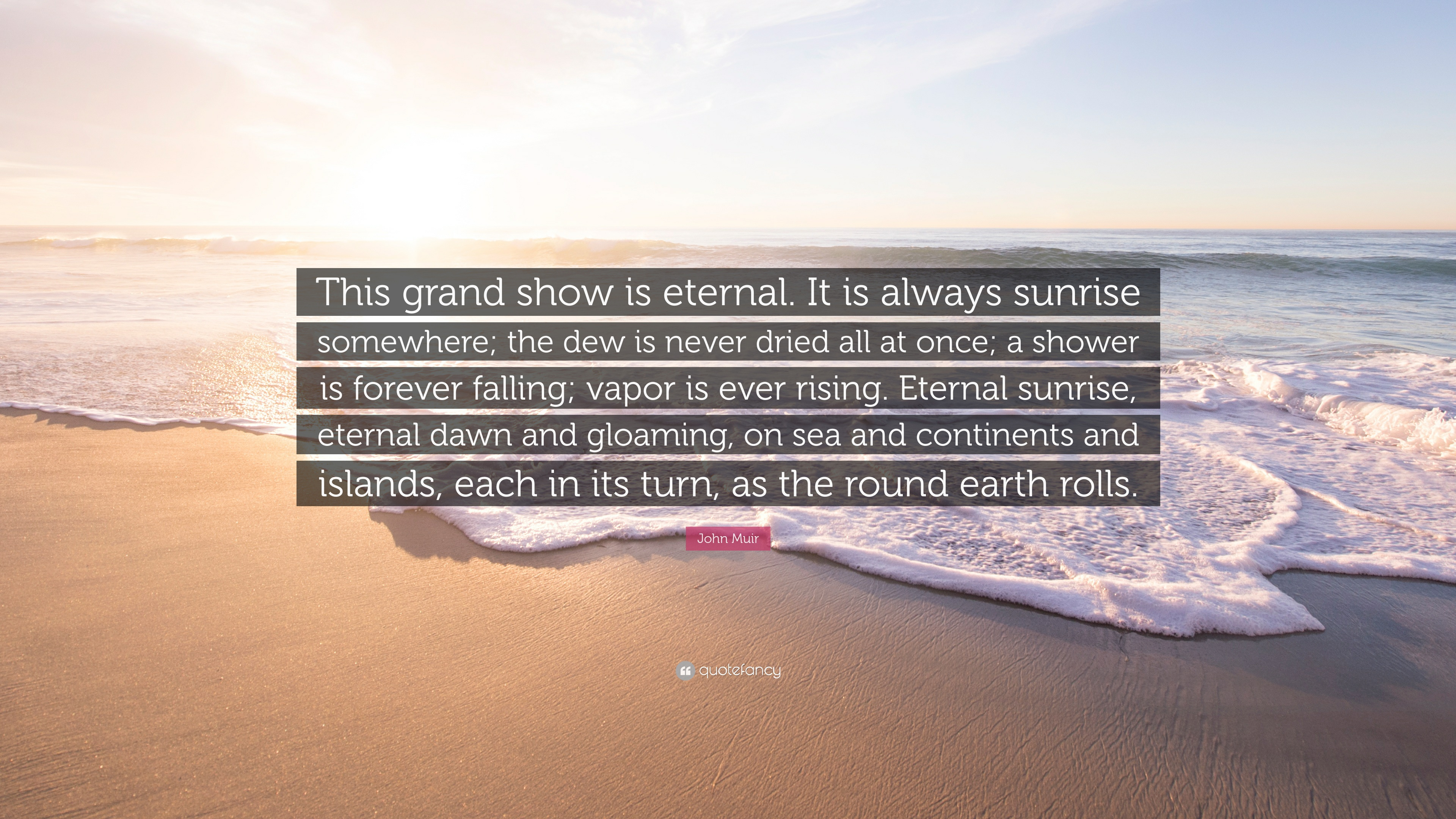 John Muir Quote This Grand Show Is Eternal It Is Always Sunrise