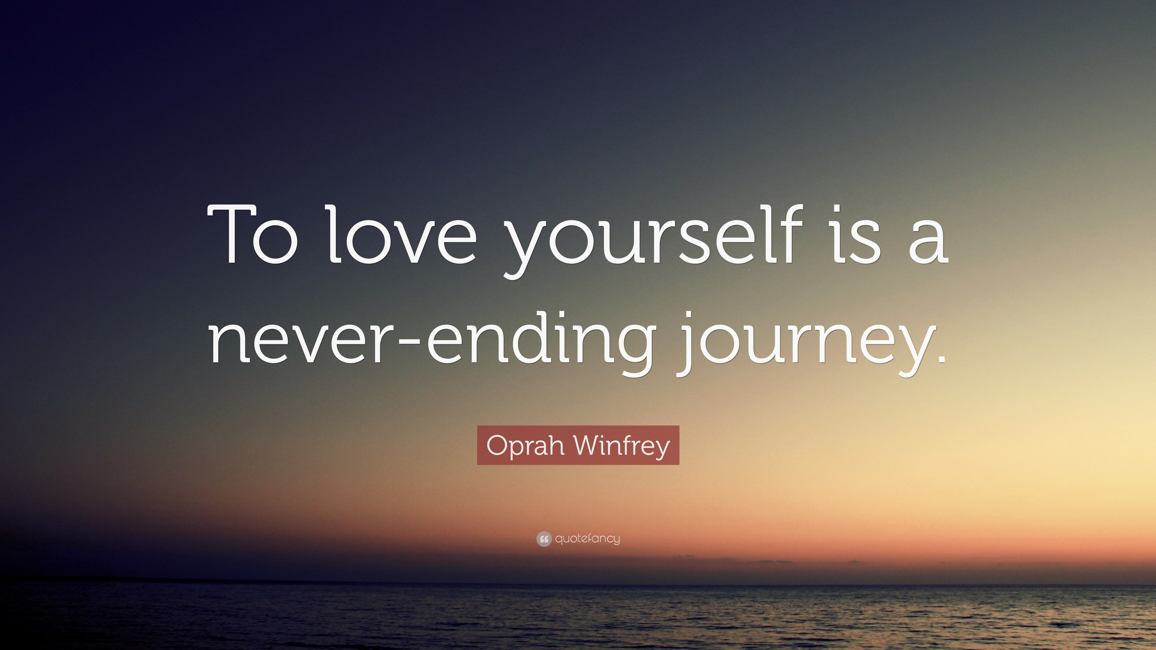 "Quotes Journey Oprah Winfrey Quote ""To Love Yourself Is A Neverending Journey"