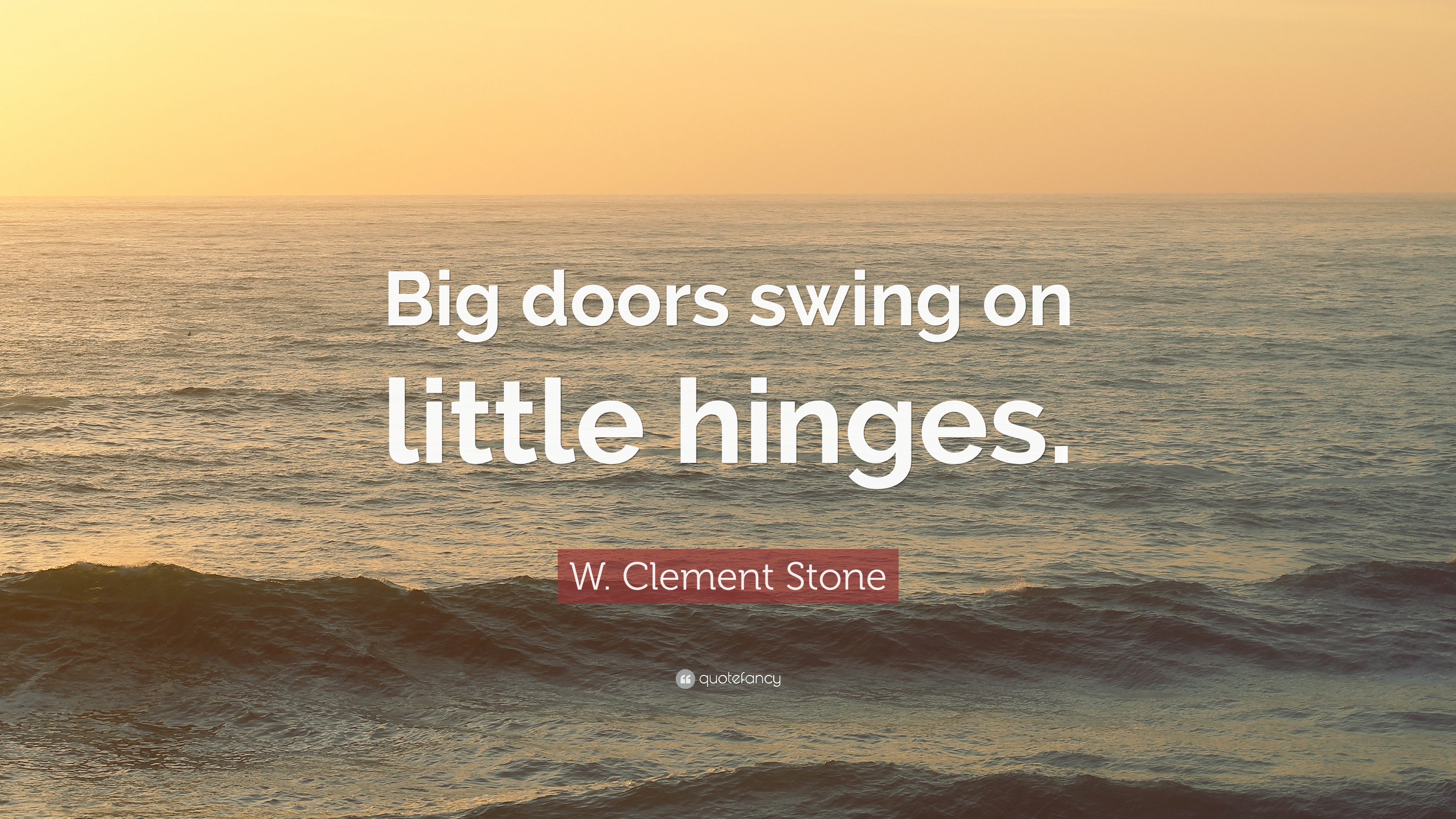 W Clement Stone Quote Big Doors Swing On Little Hinges