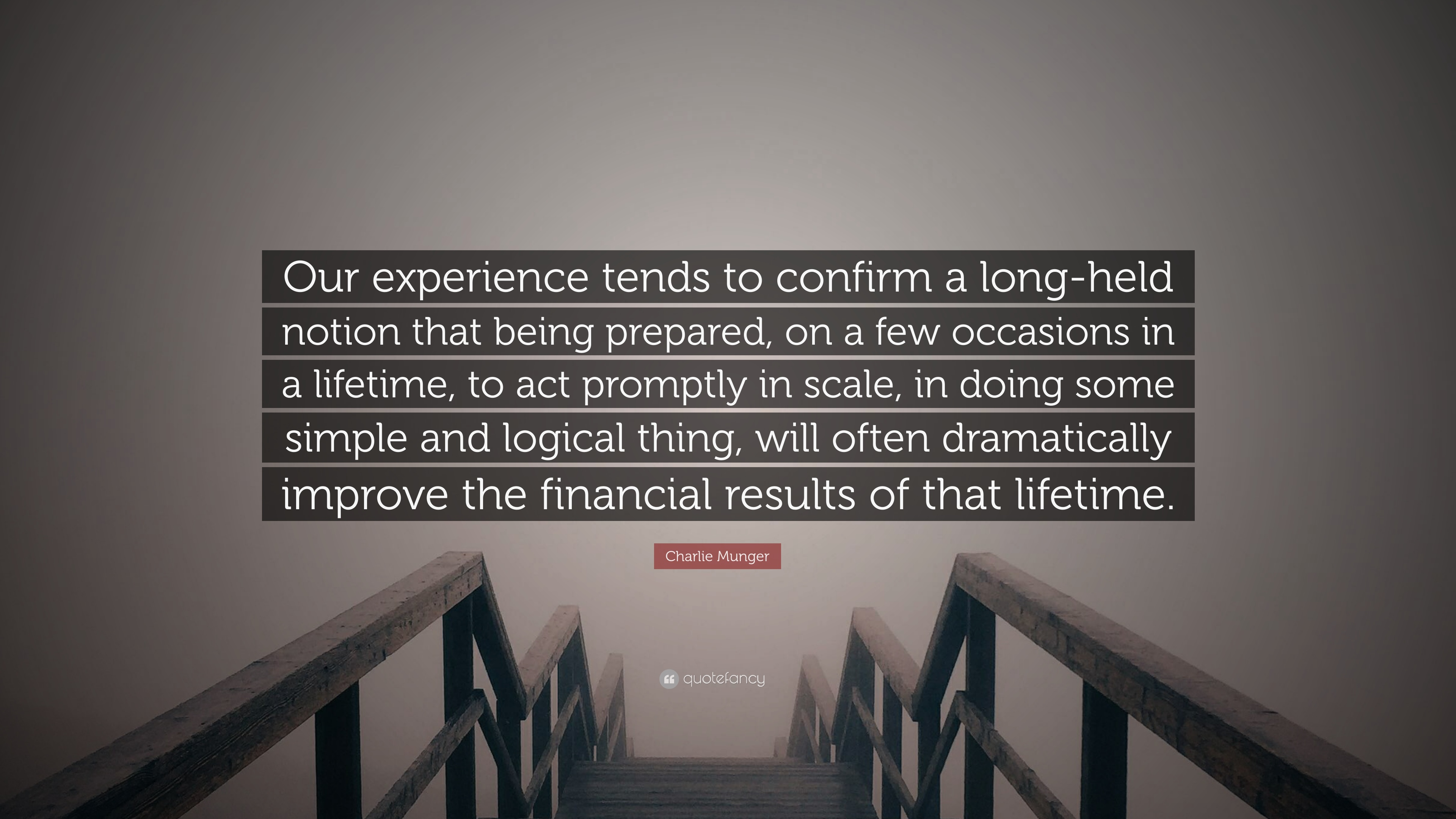 Charlie Munger Quote Our Experience Tends To Confirm A Long Held