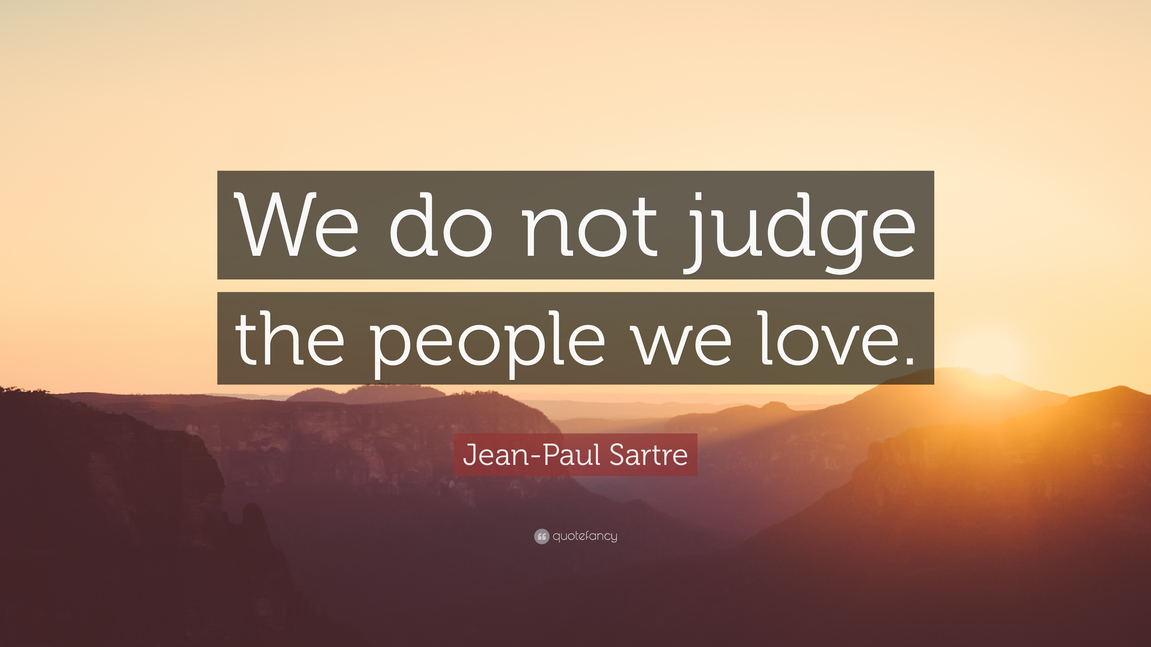Jean Paul Sartre Quote We Do Not Judge The People We Love 11