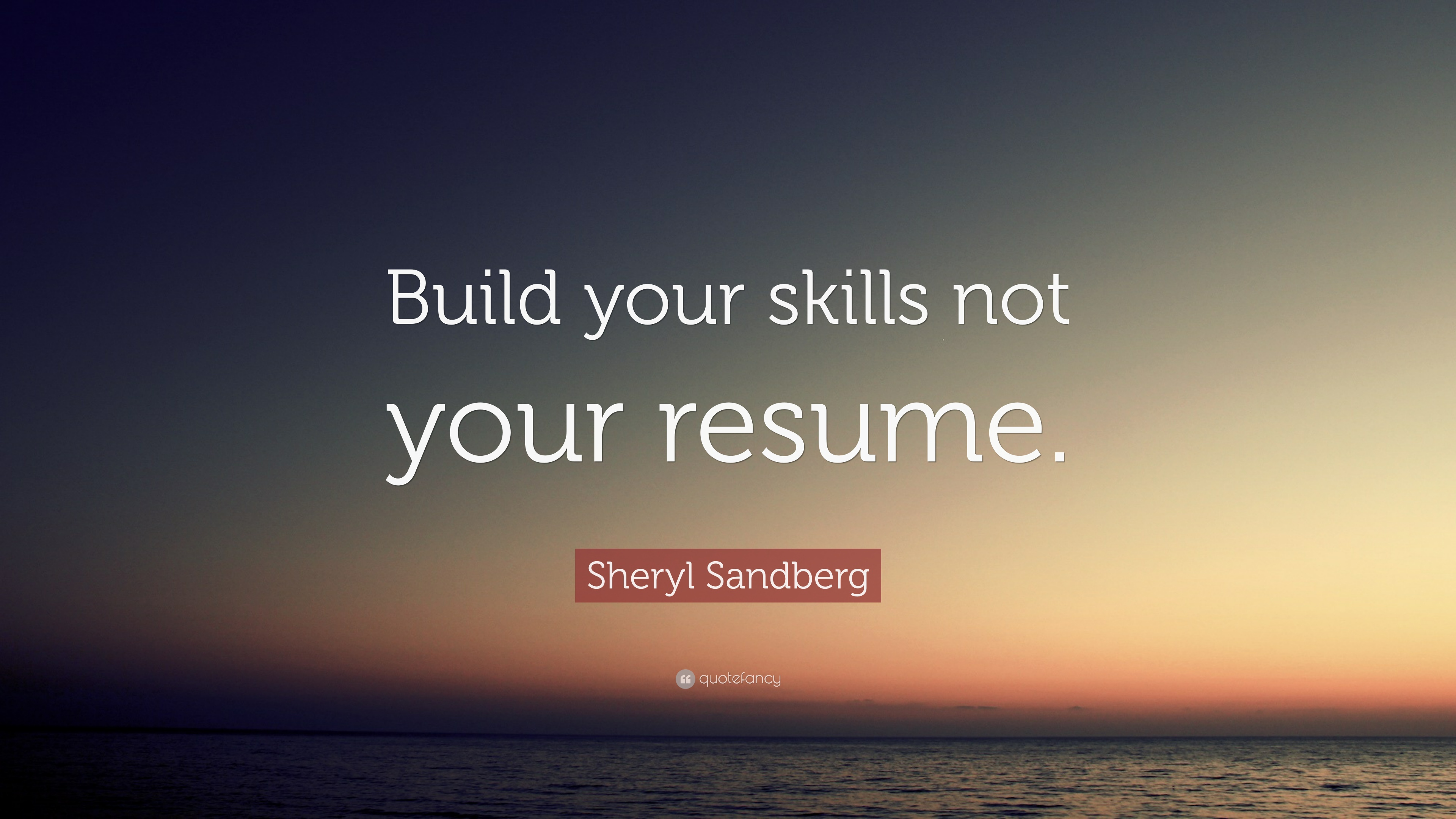 Sheryl Sandberg Quote Build Your Skills Not Your Resume
