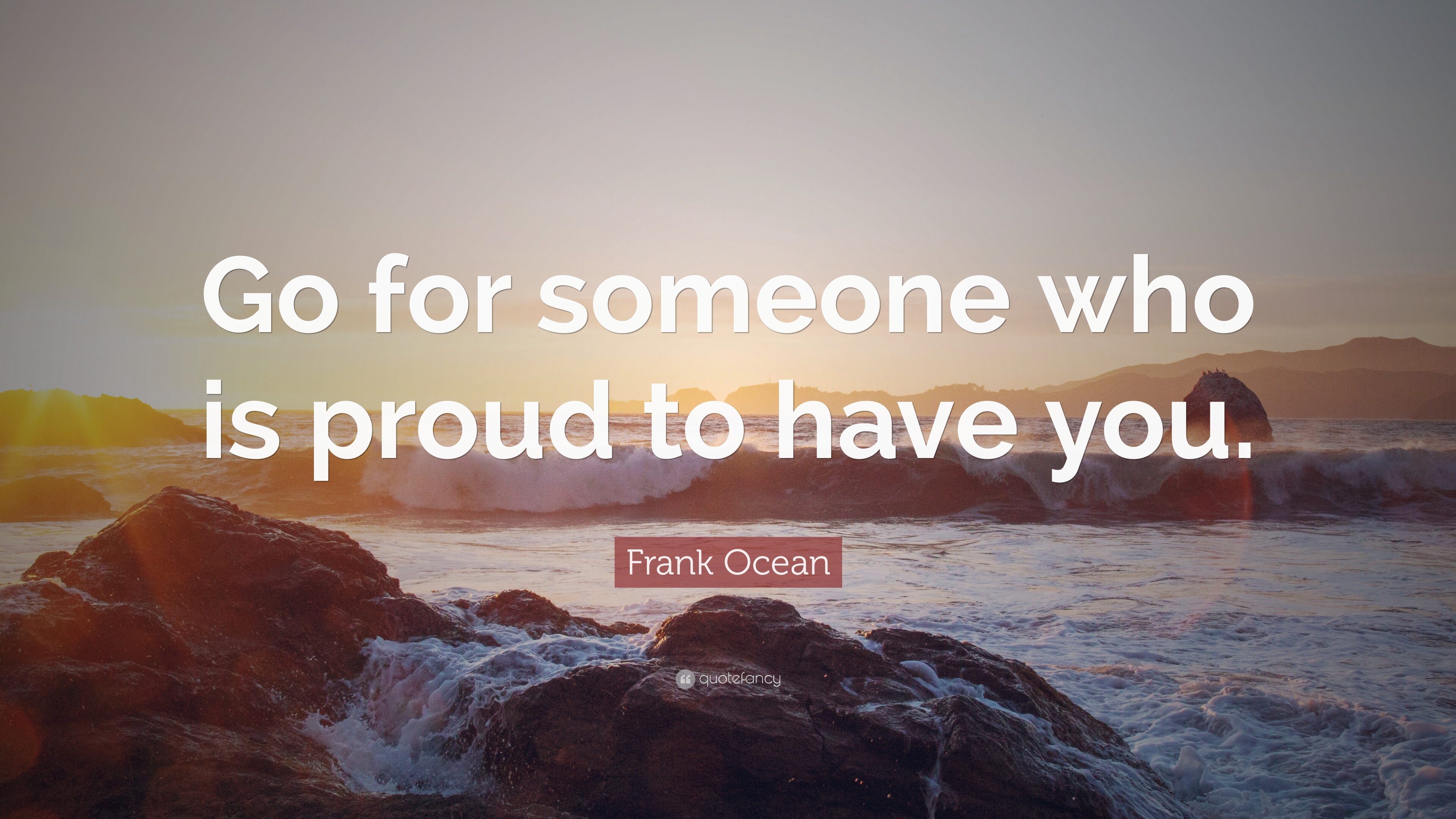 Frank Ocean Quote Go For Someone Who Is Proud To Have You 12