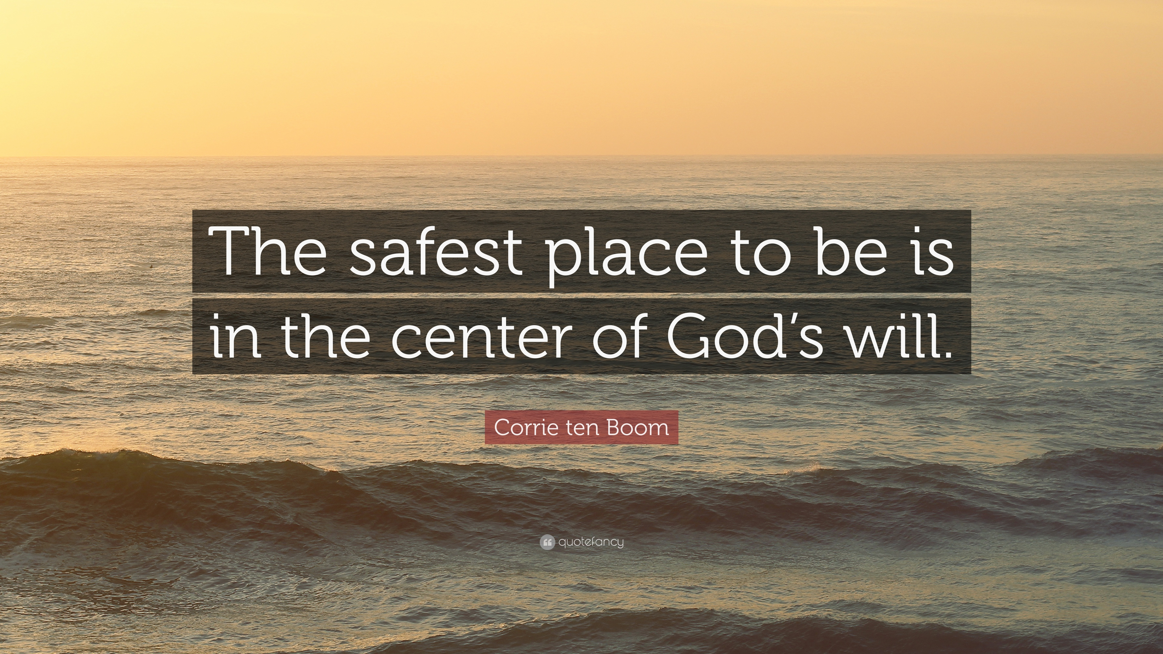 """corrie ten boom quote """"the safest place to be is in the center of"""