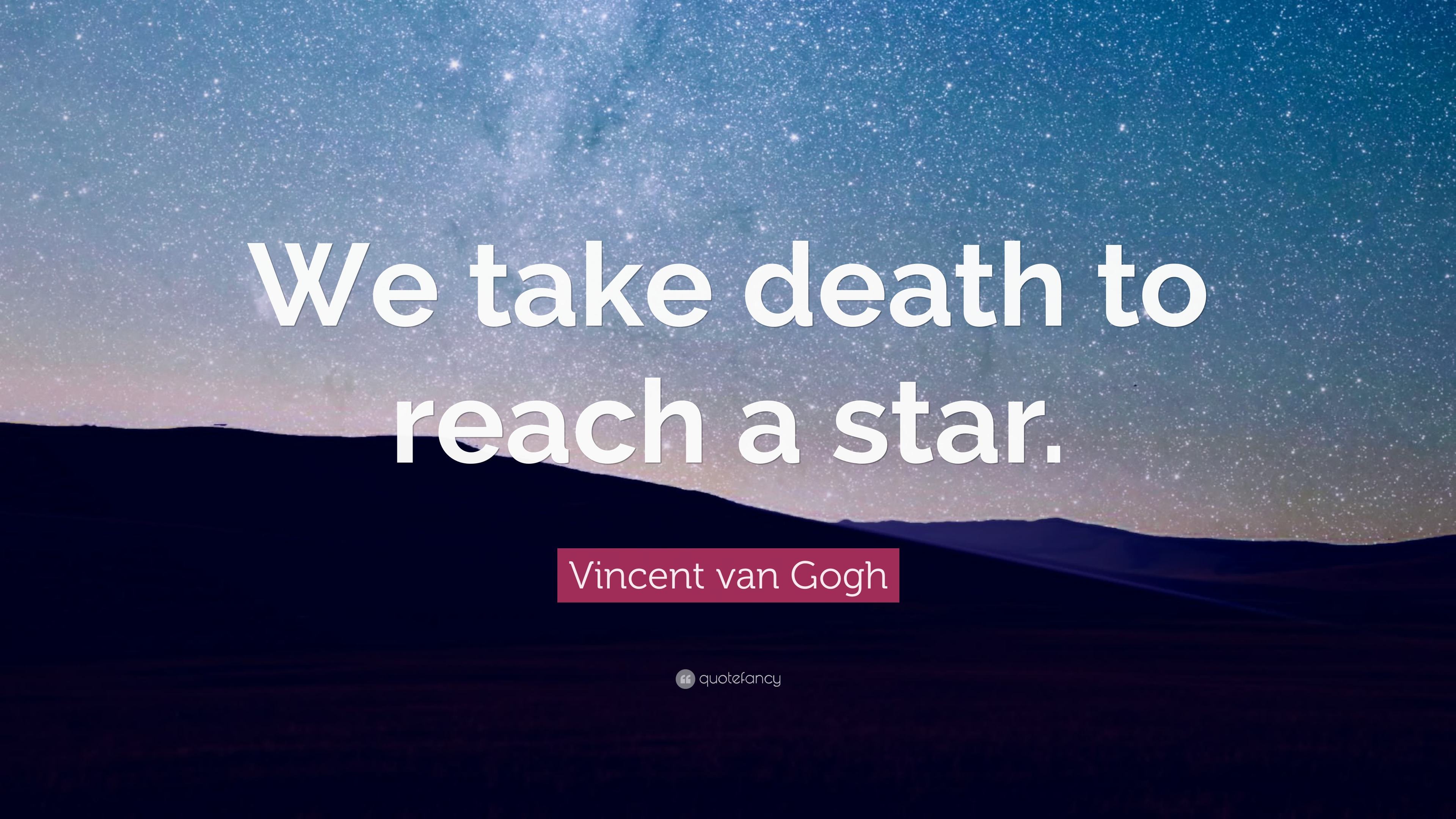 Vincent Van Gogh Quote We Take Death To Reach A Star 12