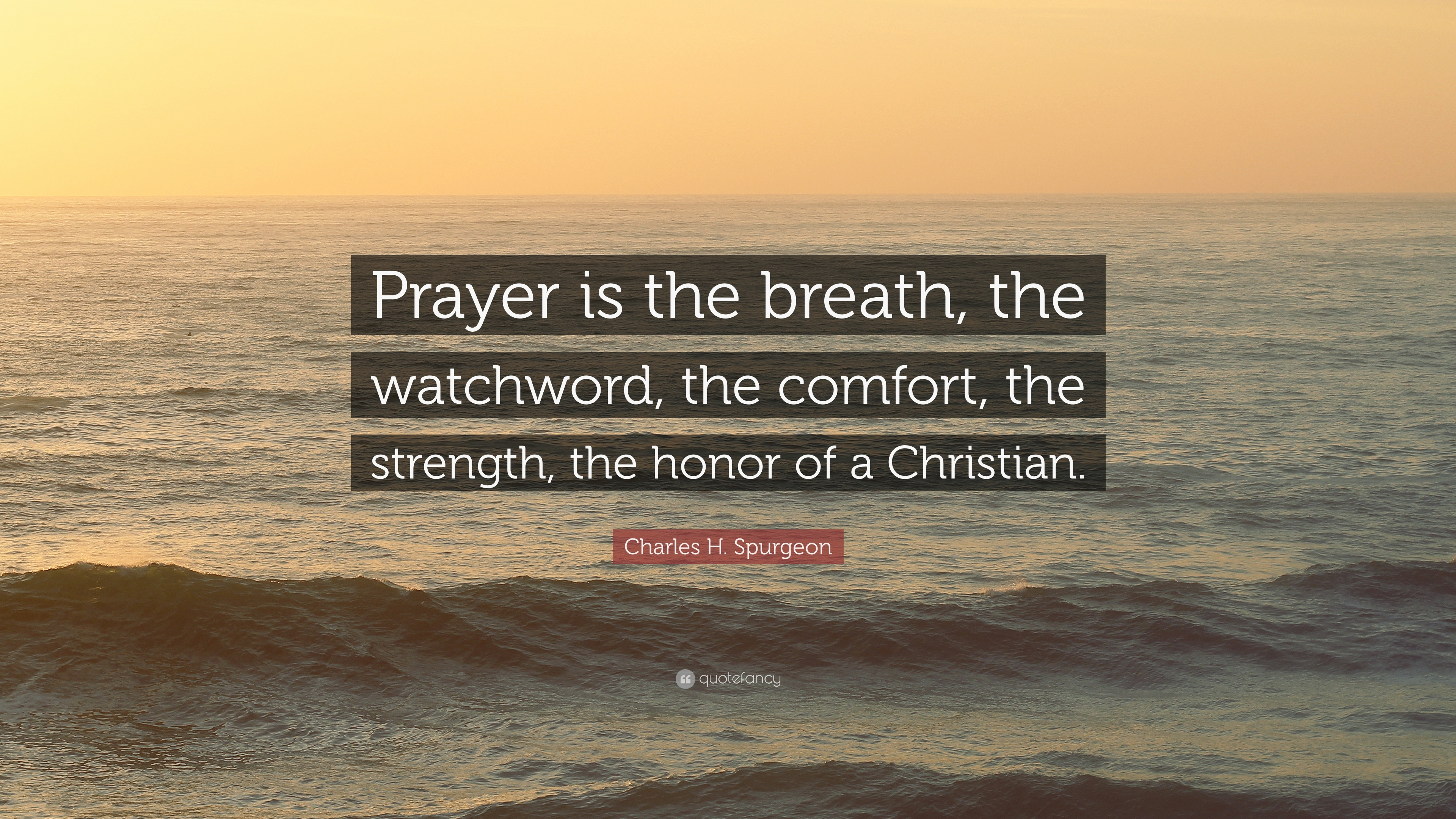 """charles h spurgeon quote """"prayer is the breath the watchword"""