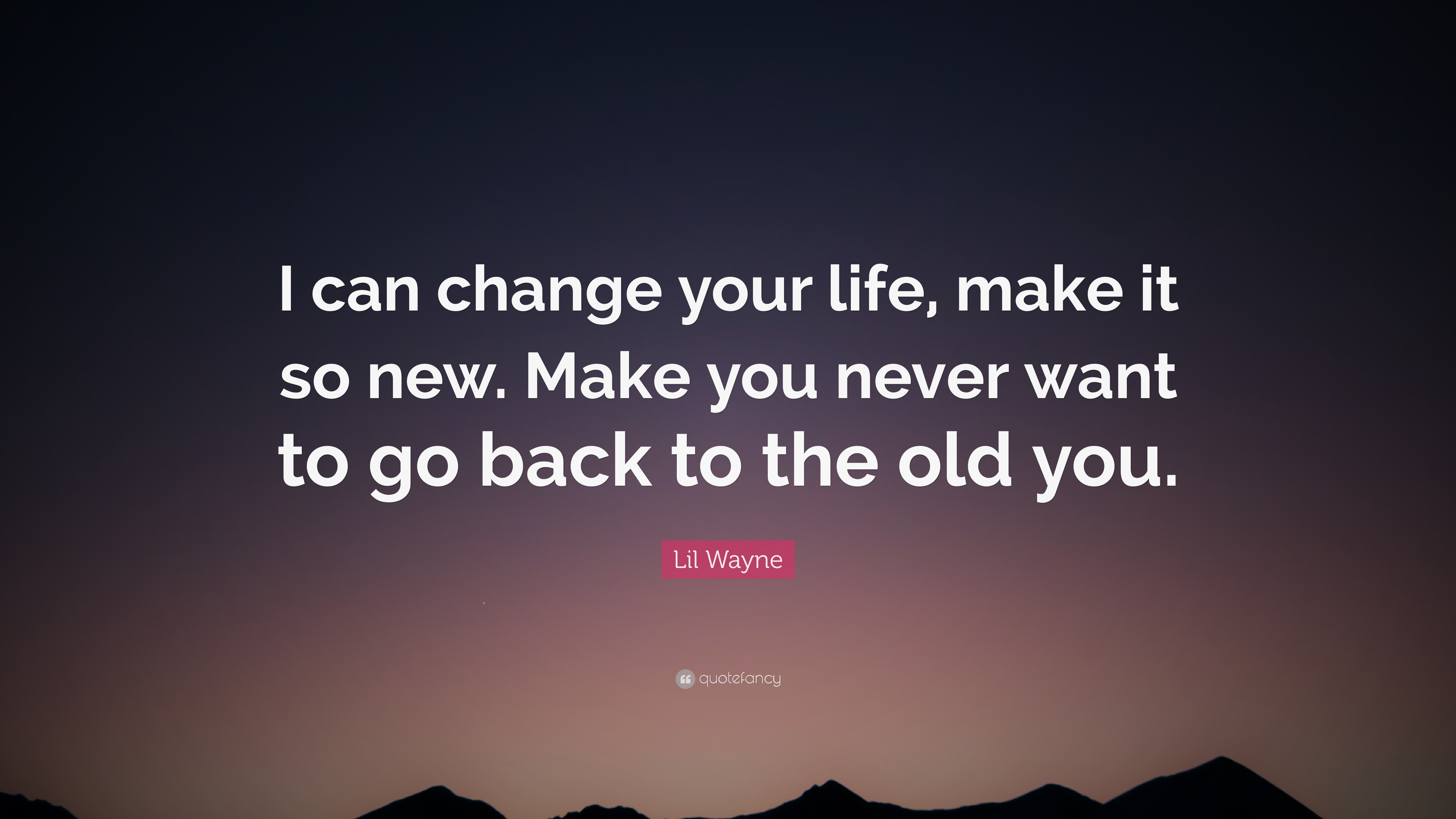 Lil Wayne Quote I Can Change Your Life Make It So New Make You