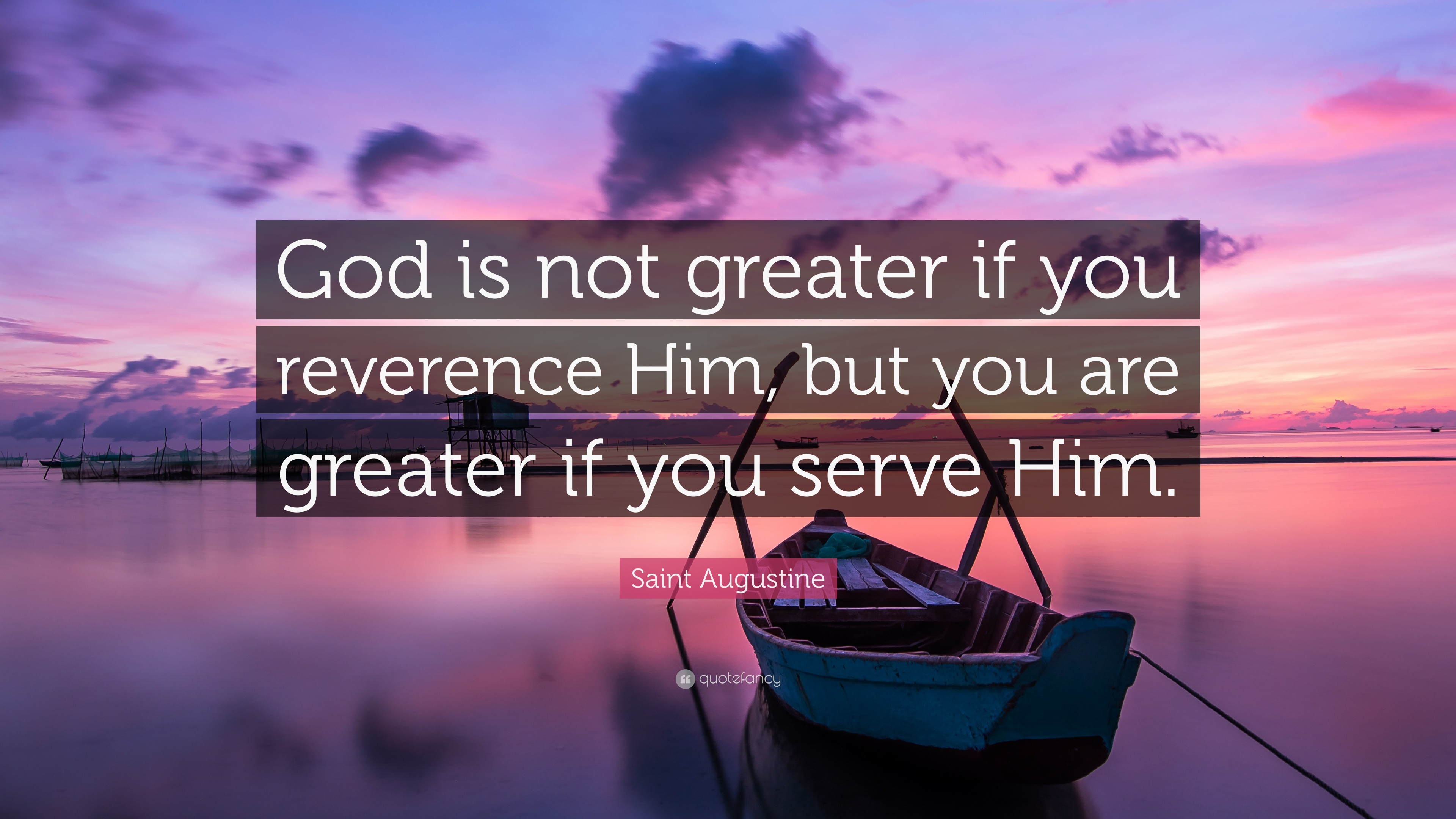 Saint Augustine Quote: God is not greater if you