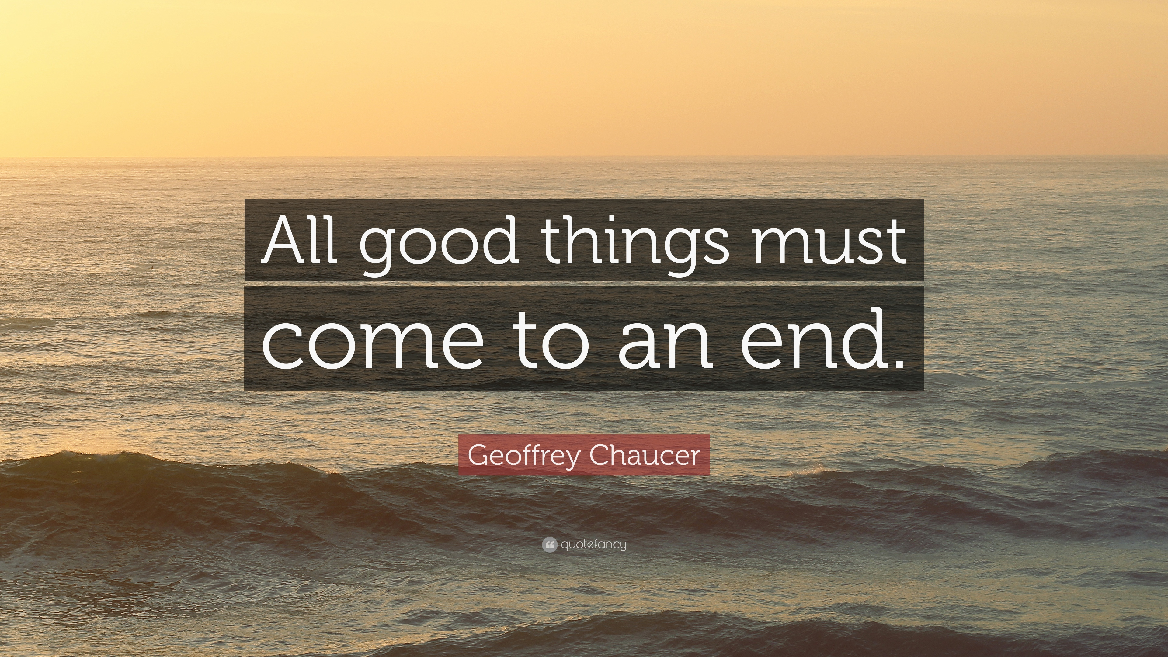 Geoffrey Chaucer Quote All Good Things Must Come To An End 12