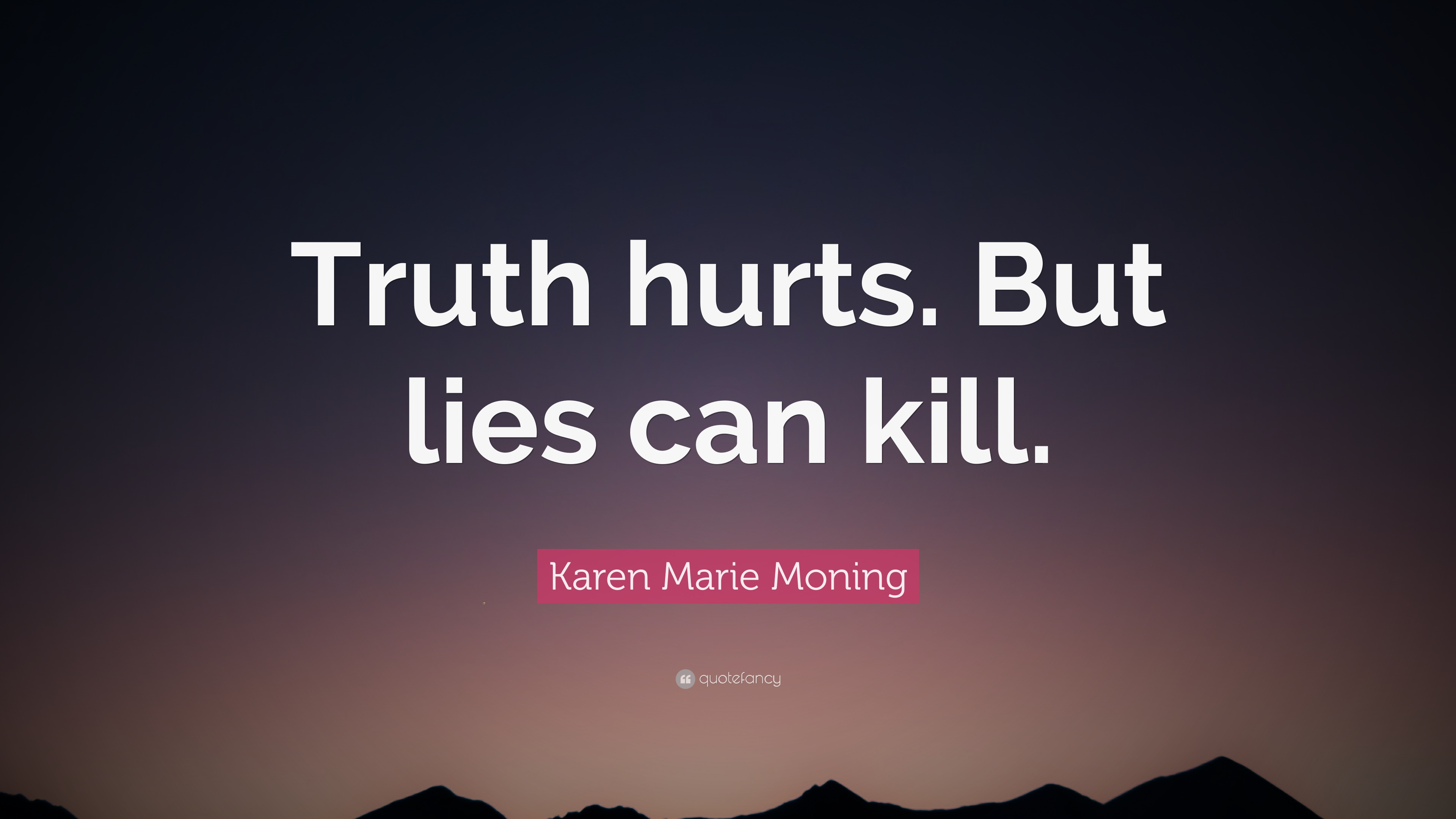 """Karen Marie Moning Quote: """"Truth hurts. But lies can kill ..."""