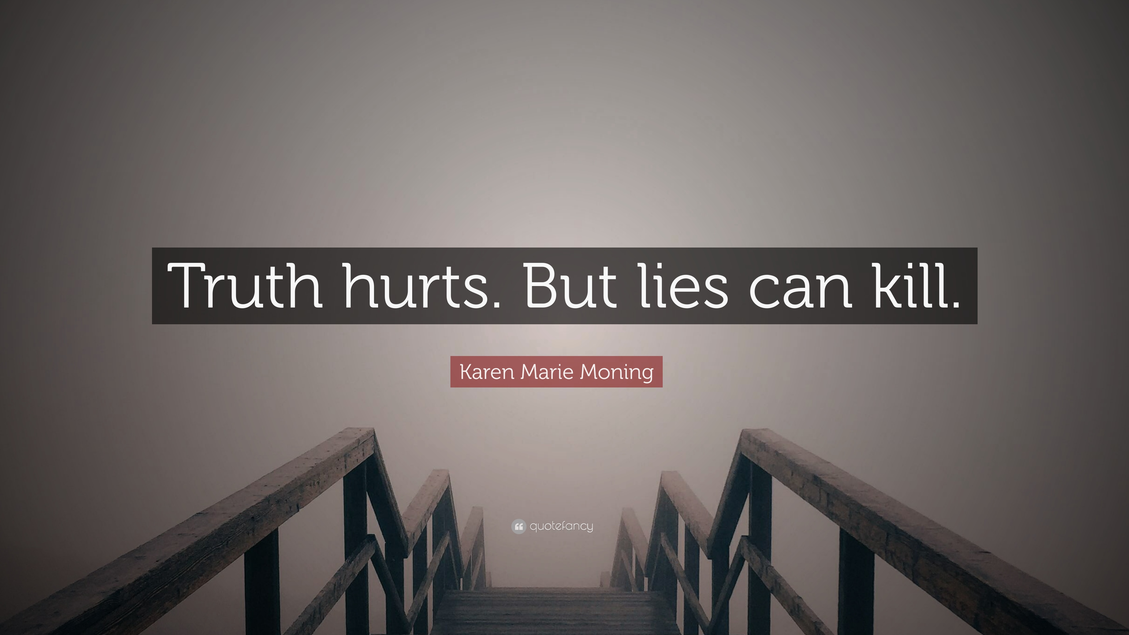 Karen Marie Moning Quote Truth Hurts But Lies Can Kill 12