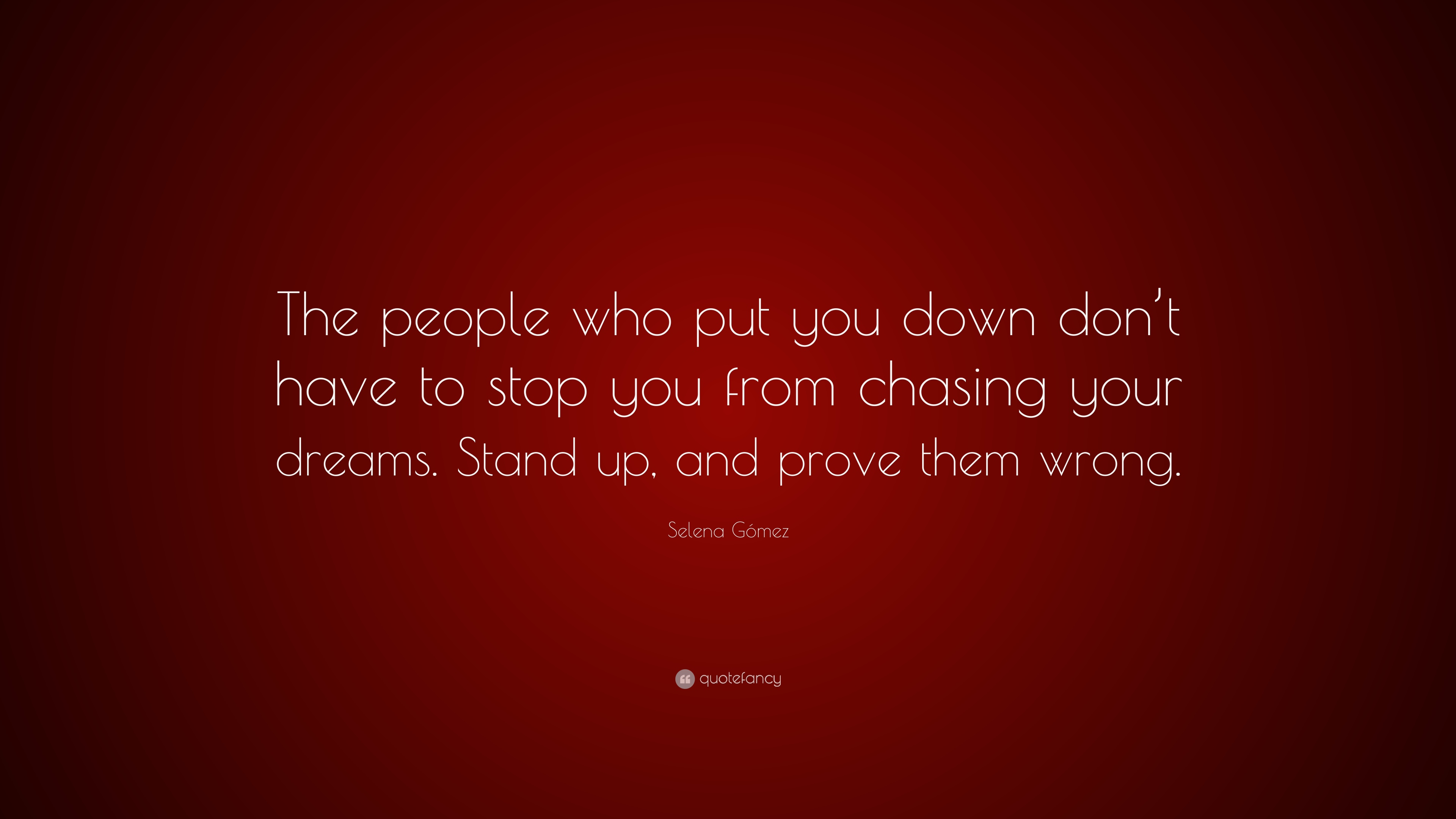 "Prove Them Wrong Quotes Selena Gómez Quote ""The People Who Put You Down Don't Have To"