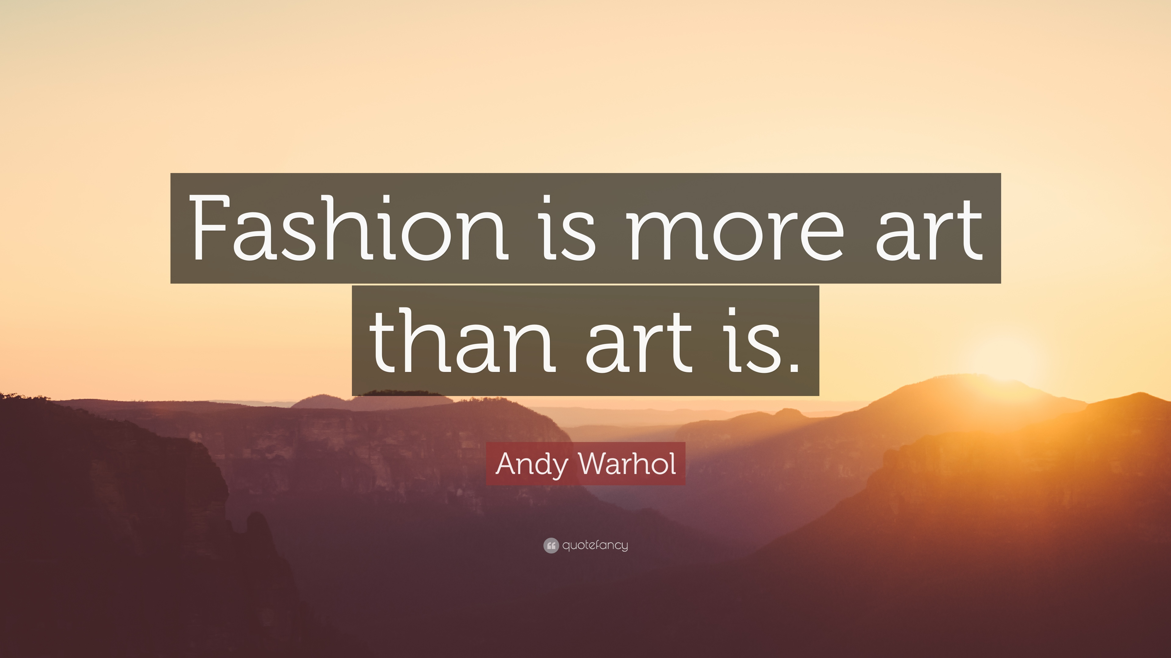 "Andy Warhol Quotes Andy Warhol Quote ""Fashion Is More Art Than Art Is."" 12"