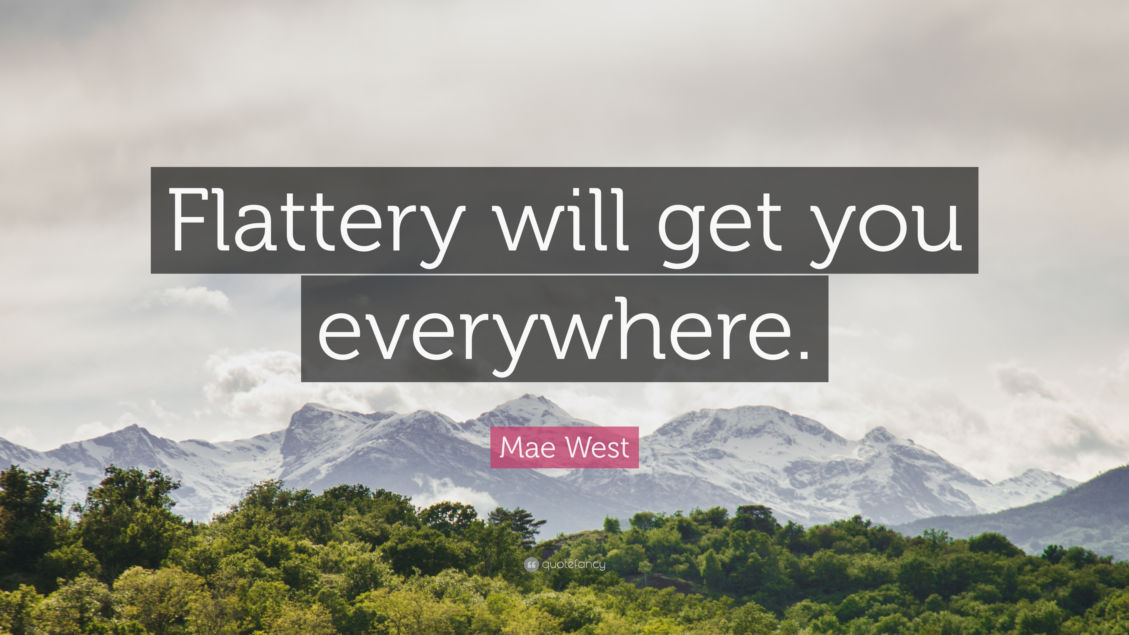 """Mae West Quote: """"Flattery will get you everywhere."""" (19 ..."""