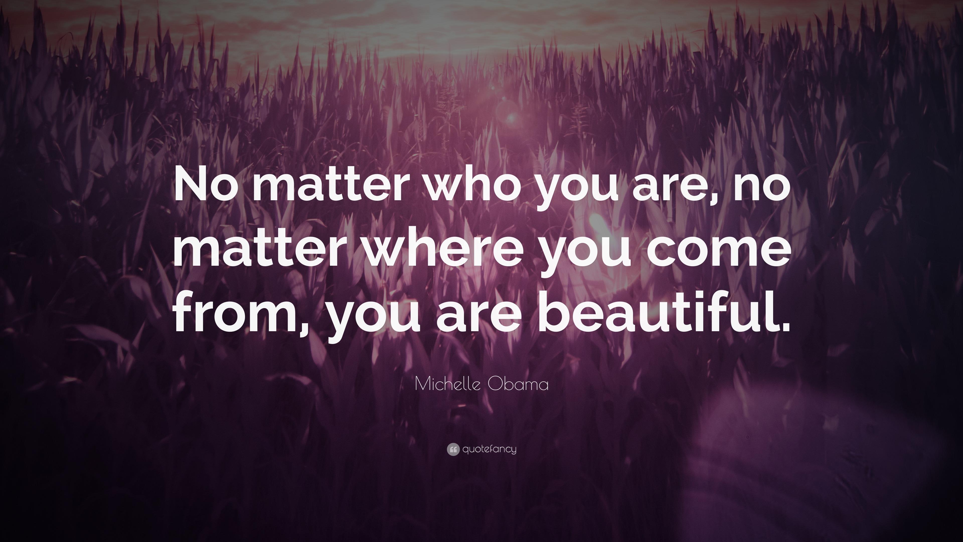 "No Matter Where You Are Quotes: Michelle Obama Quote: ""No Matter Who You Are, No Matter"