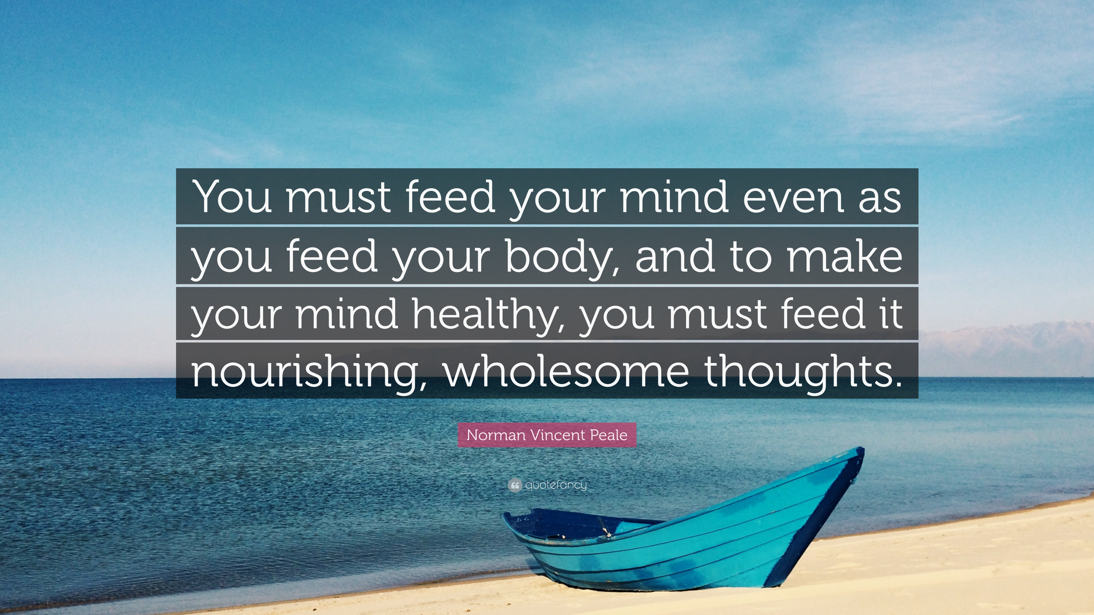 Norman Vincent Peale Quote You Must Feed Your Mind Even As You