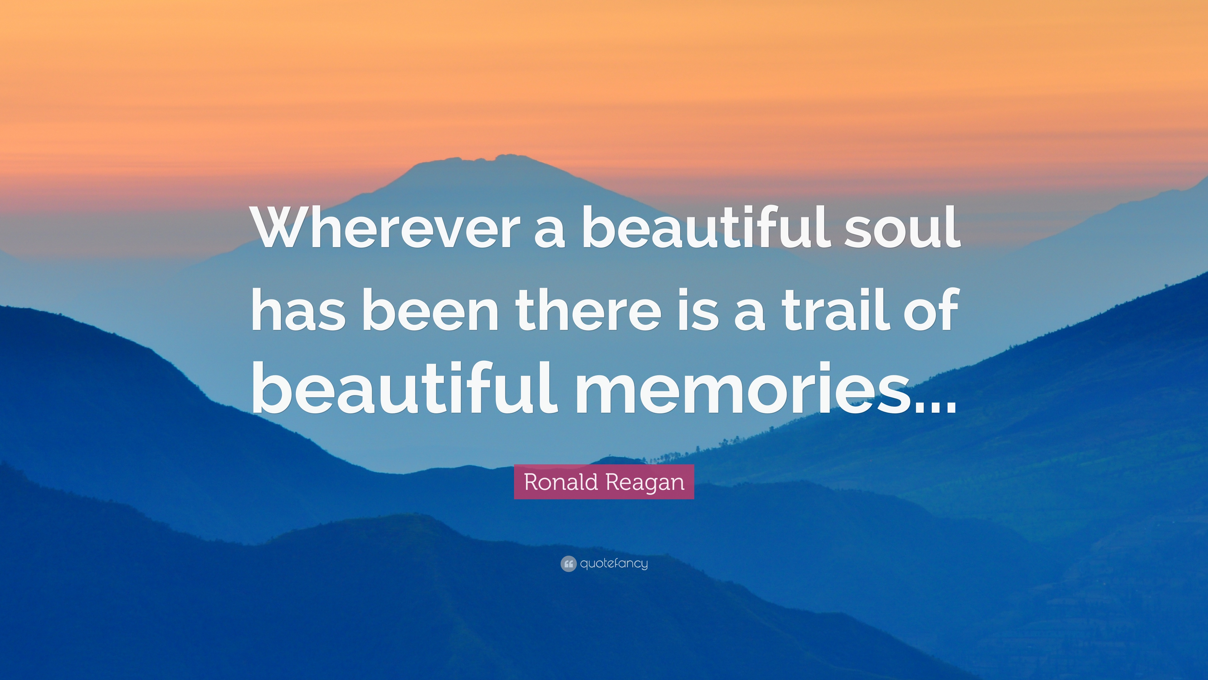 "Beautiful Soul Quotes Ronald Reagan Quote ""Wherever A Beautiful Soul Has Been There Is"