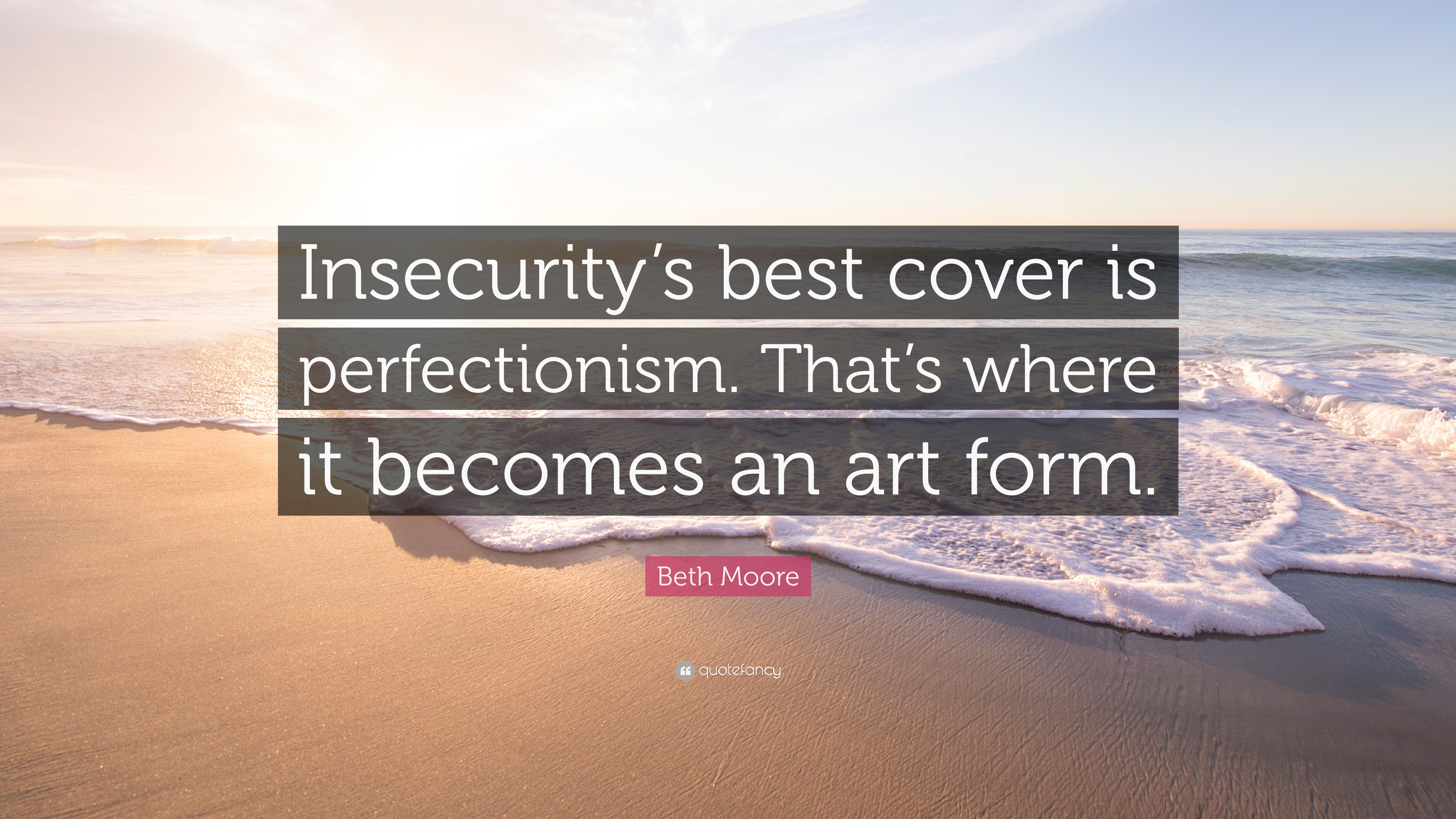 """Beth Moore Quote: """"Insecurity's Best Cover Is"""