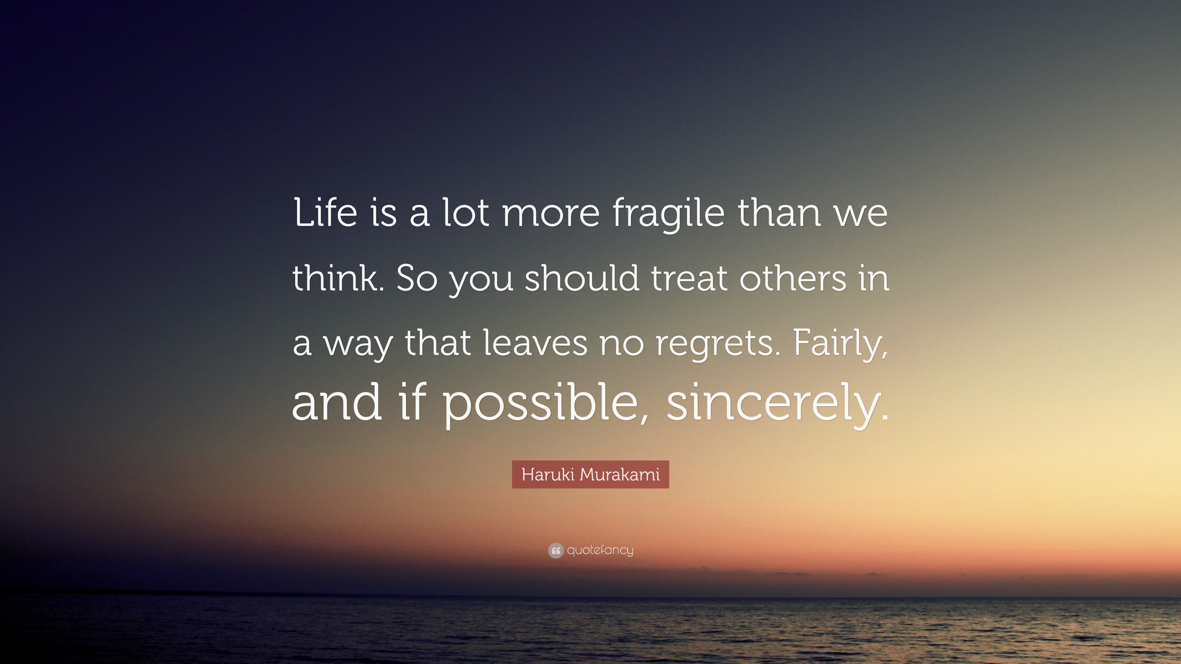 "Haruki Murakami Quote: ""Life Is A Lot More Fragile Than We"