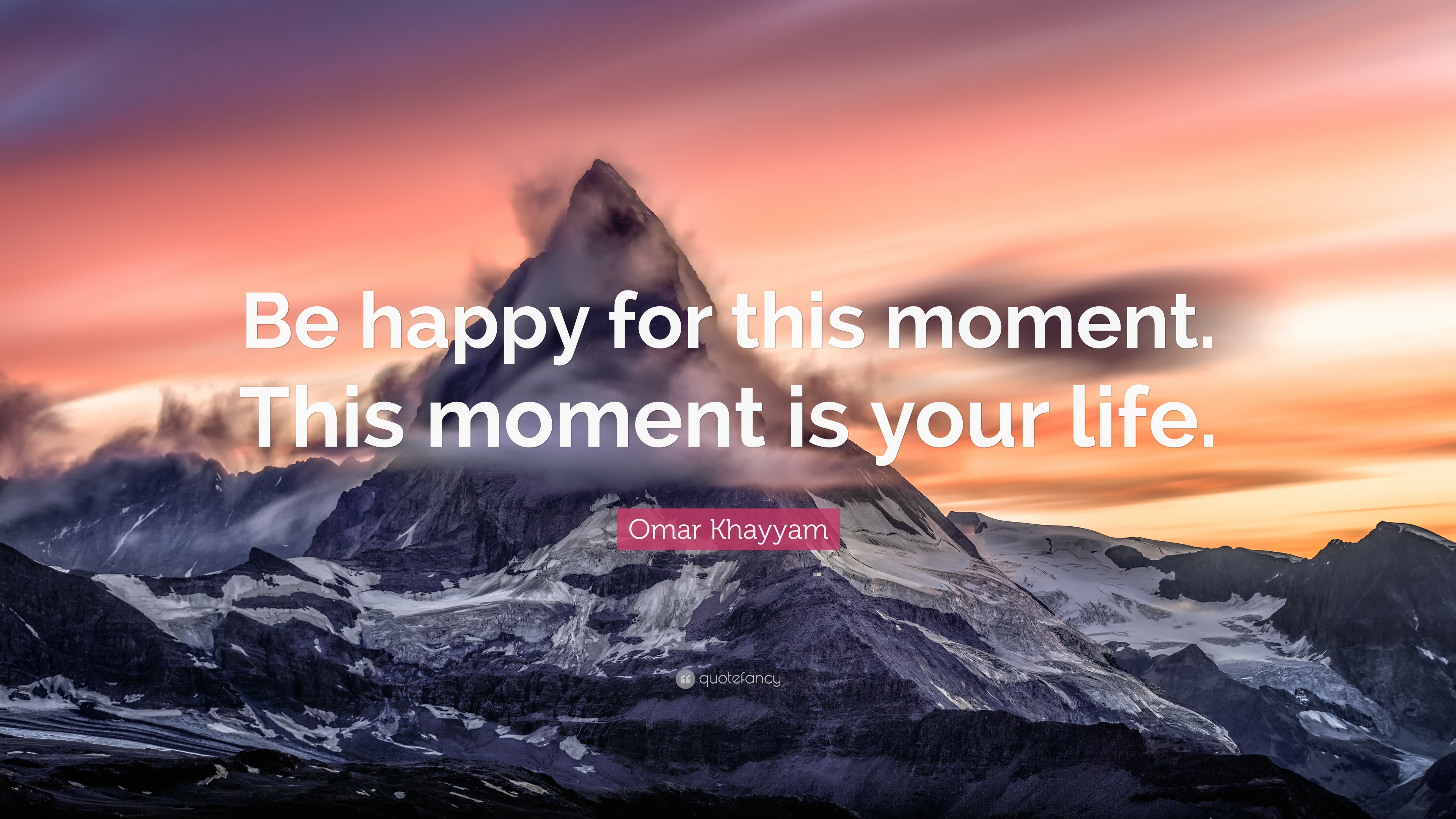"This Is Your Life Quote Omar Khayyam Quote ""Be Happy For This Momentthis Moment Is Your"
