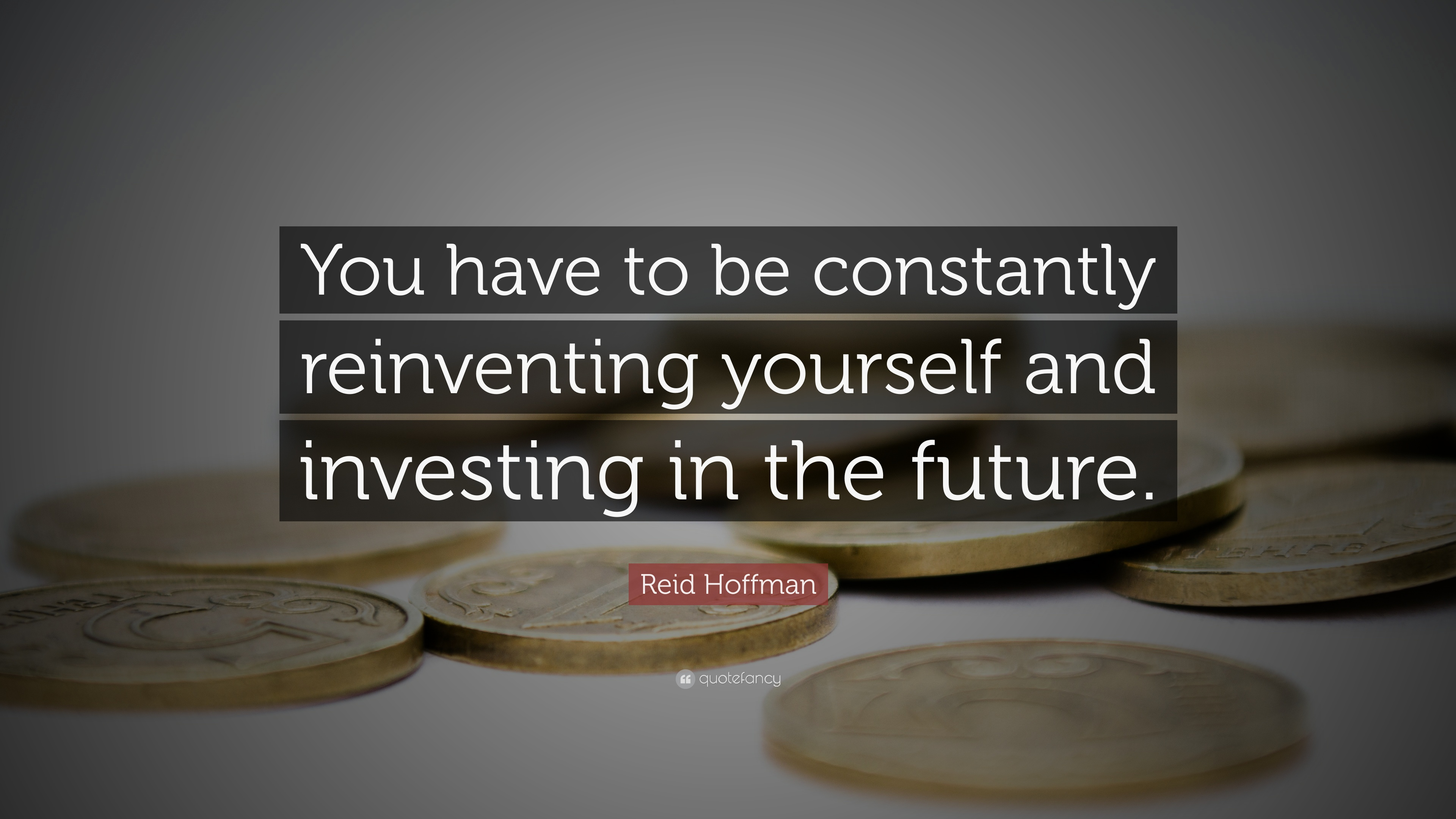 Reid Hoffman Quote You Have To Be Constantly Reinventing Yourself And Investing In The