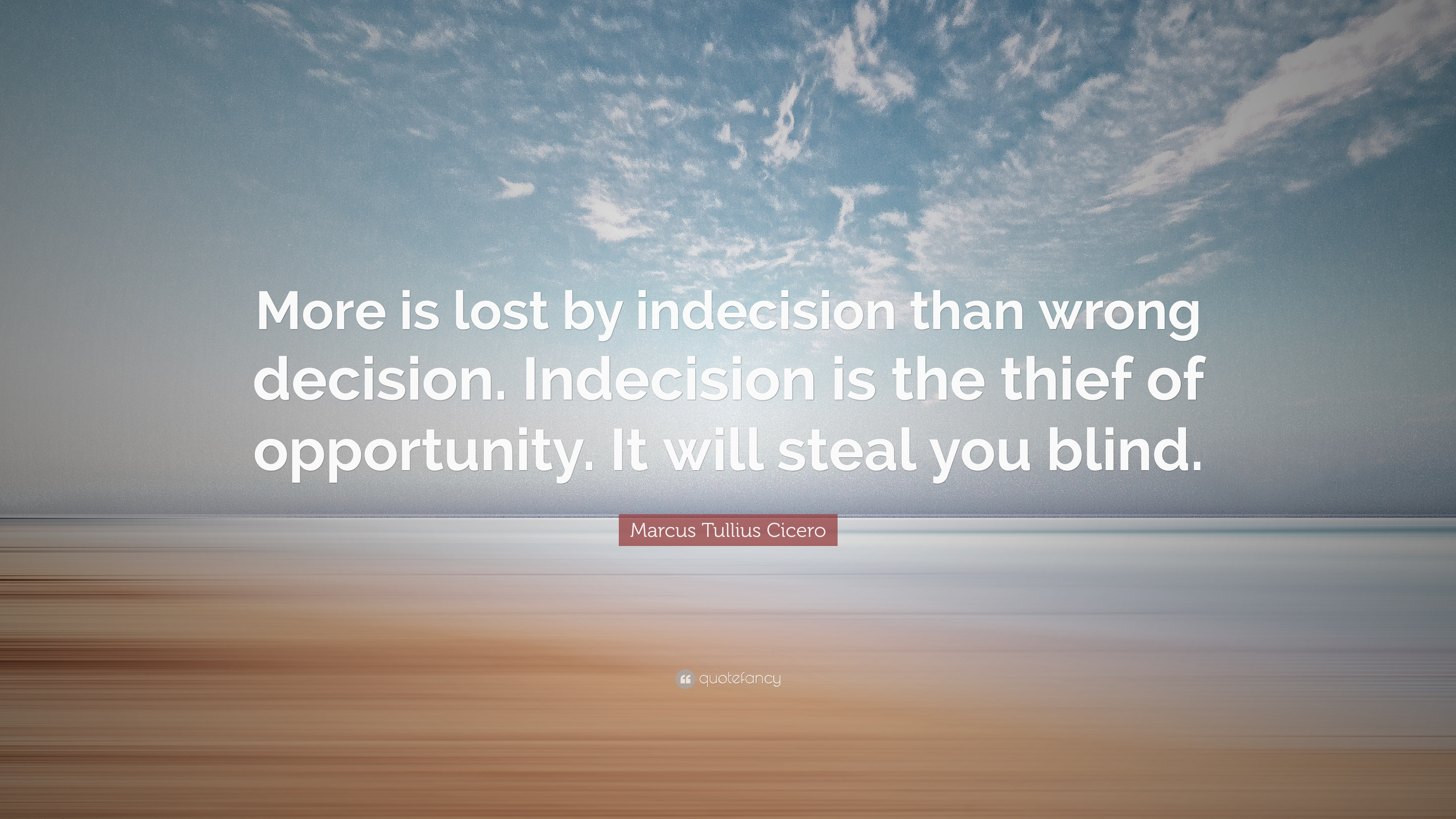 "Marcus Tullius Cicero Quote: ""More is lost by indecision ..."