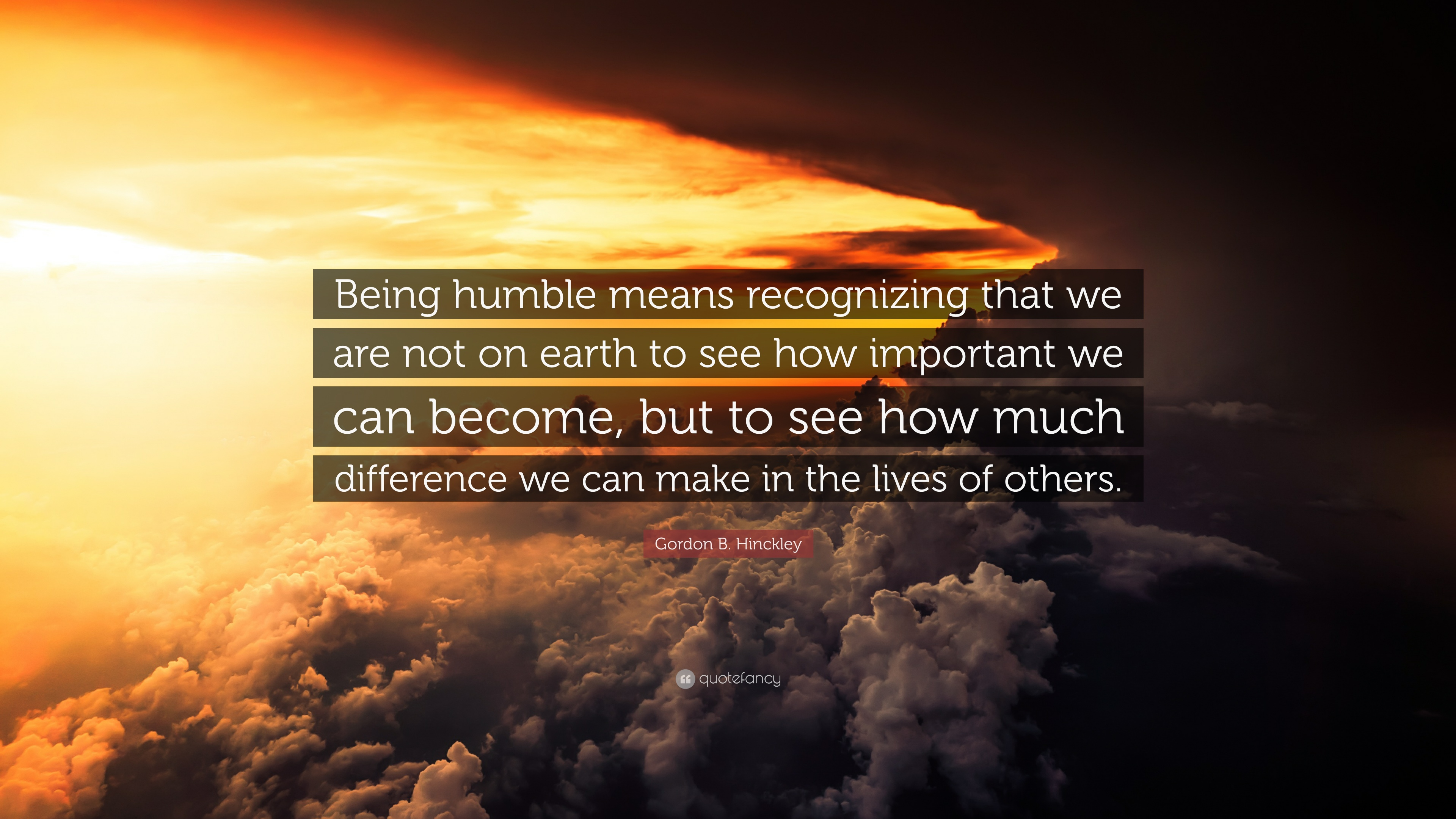 """Gordon B. Hinckley Quote: """"Being humble means recognizing ..."""