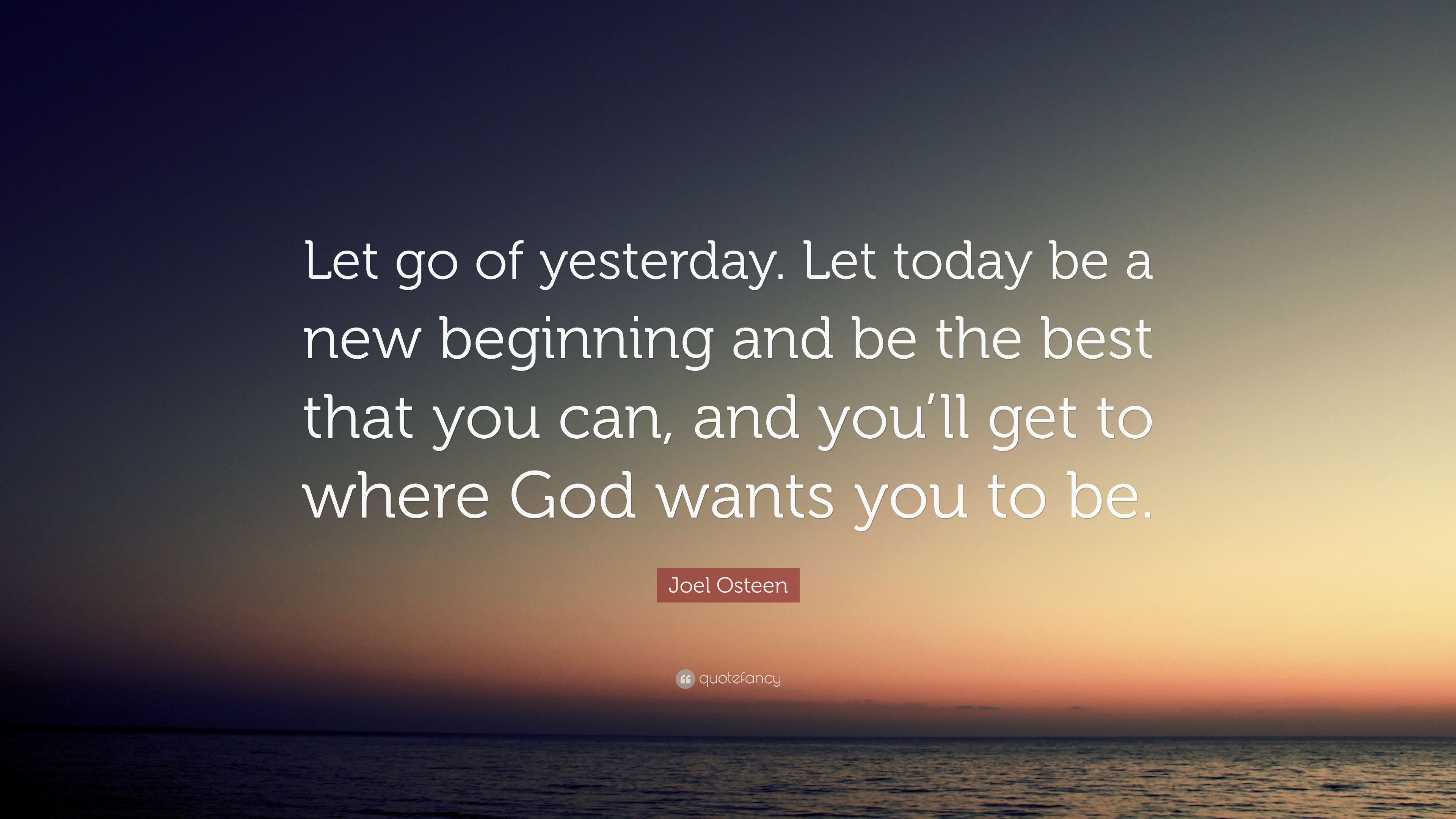 Joel Osteen Quote Let Go Of Yesterday Let Today Be A New
