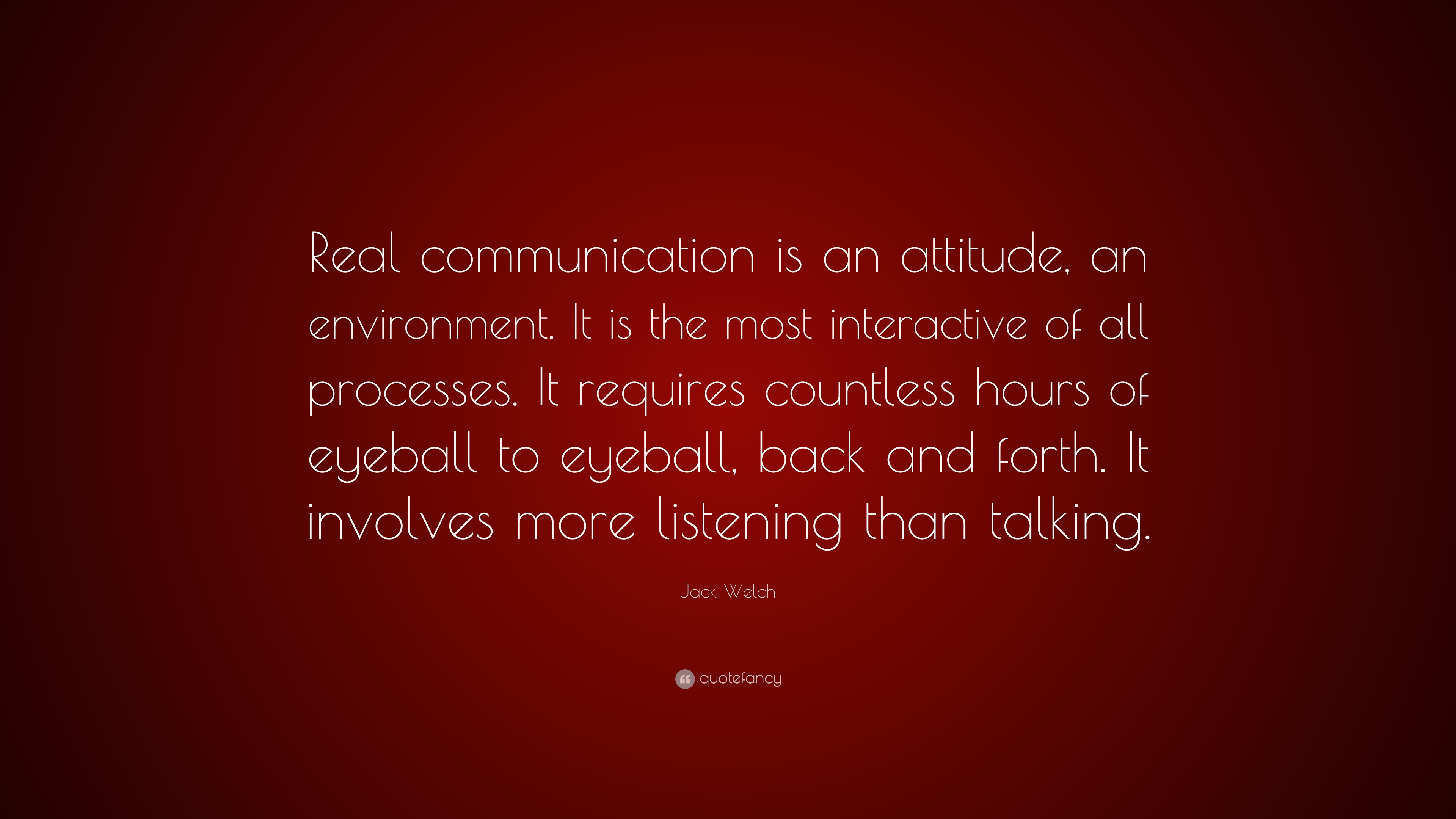 """Jack Welch Quote: """"Real Communication Is An Attitude, An"""