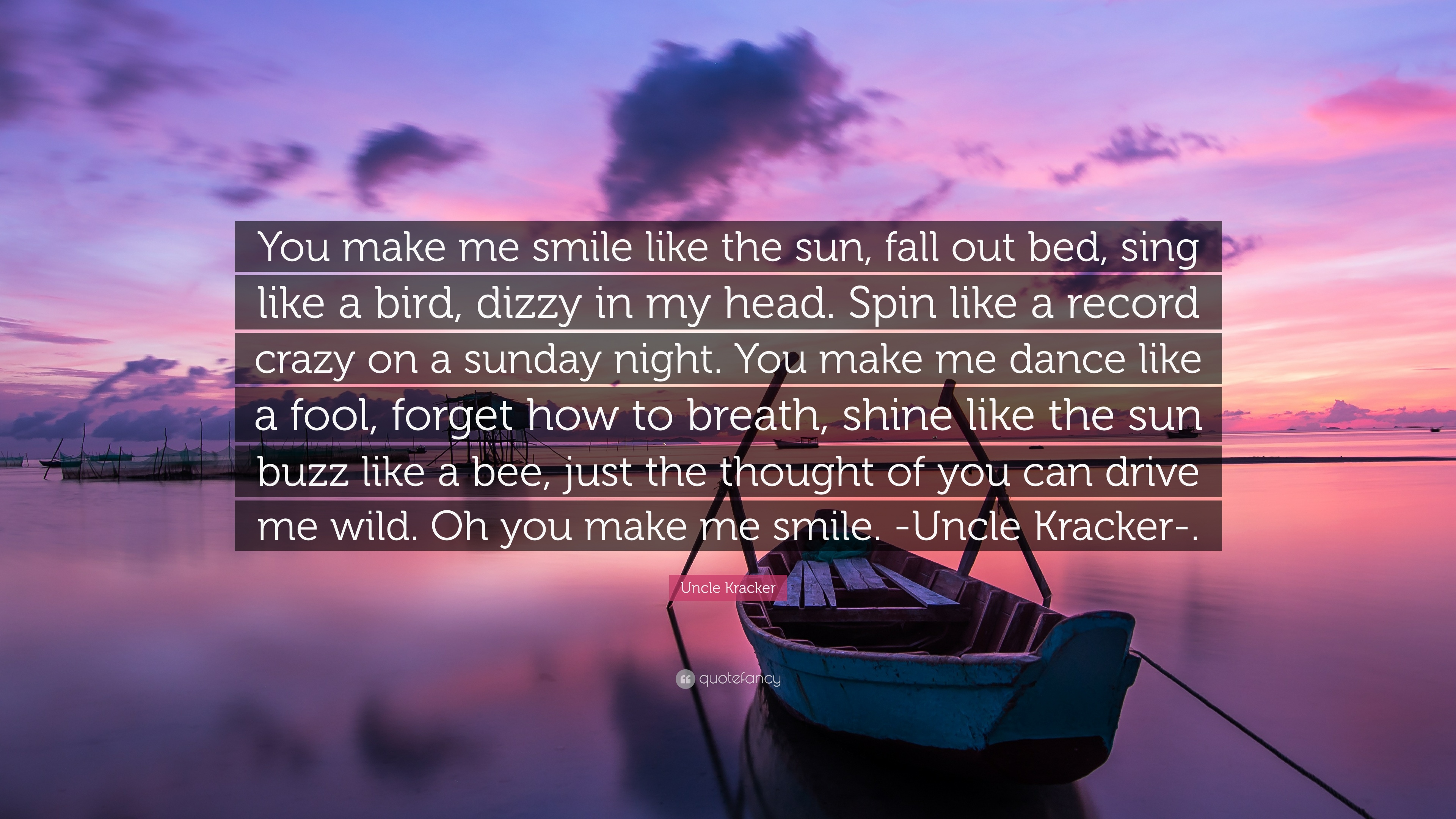 """Quotes You Make Me Smile Alluring Uncle Kracker Quote """"You Make Me Smile Like The Sun Fall Out Bed"""