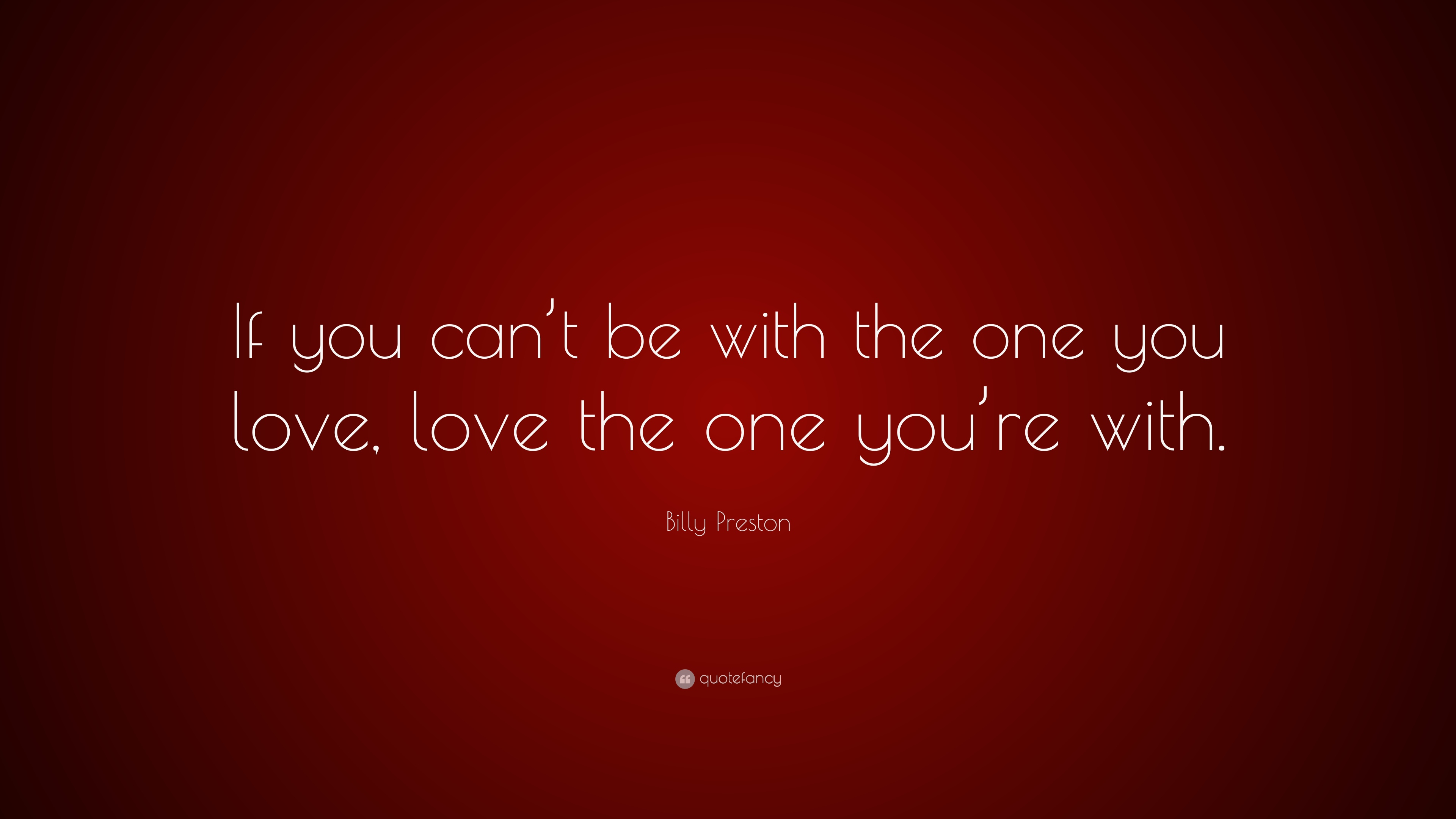 Billy Preston Quote: If you cant be with the one you