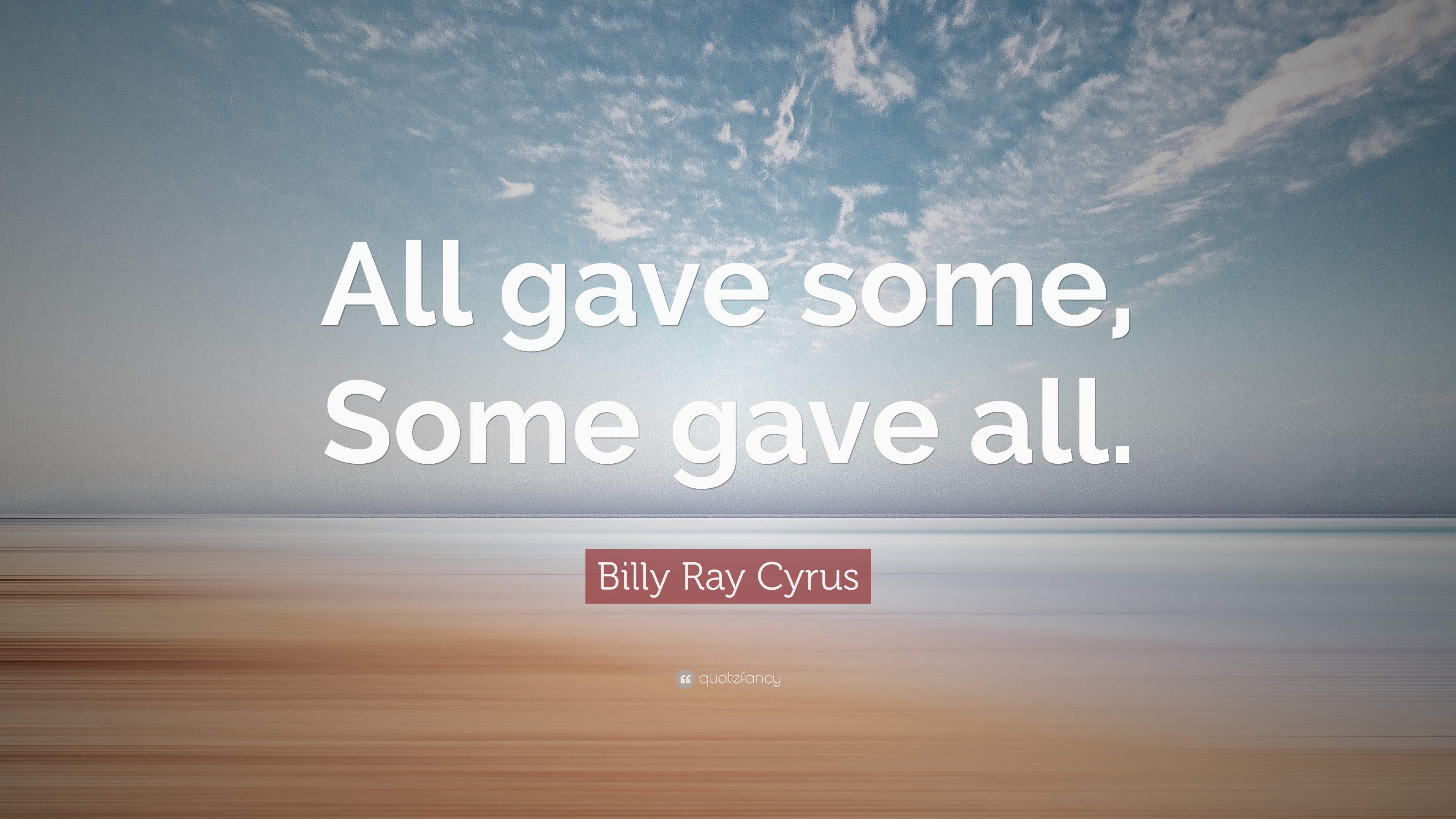 """Billy Ray Cyrus Quote: """"All Gave Some, Some Gave All."""" (12"""