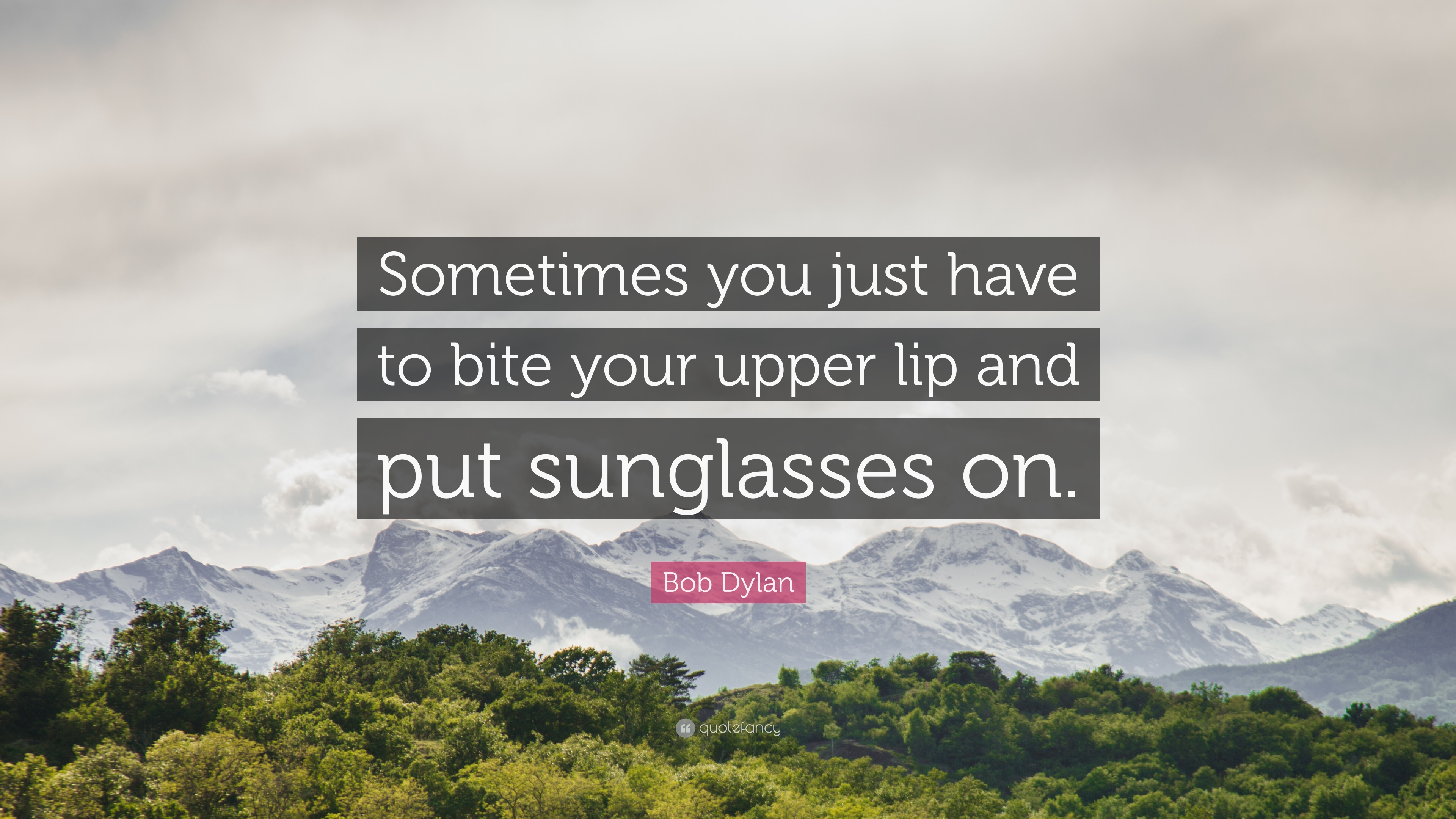 """0d5a2e0a43c Bob Dylan Quote  """"Sometimes you just have to bite your upper lip and ..."""