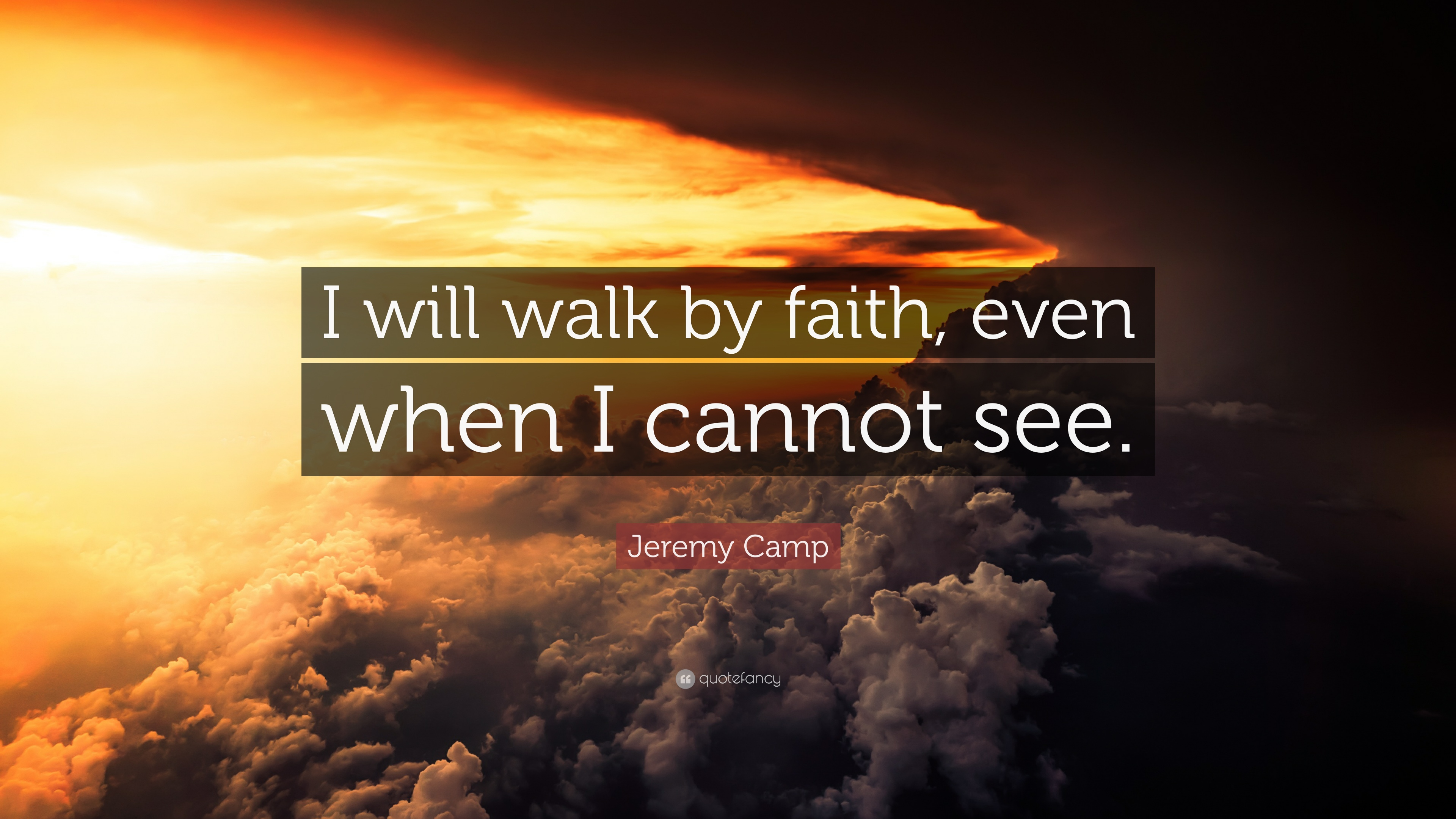 "Jeremy Camp Quote: ""I will walk by faith, even when I ..."