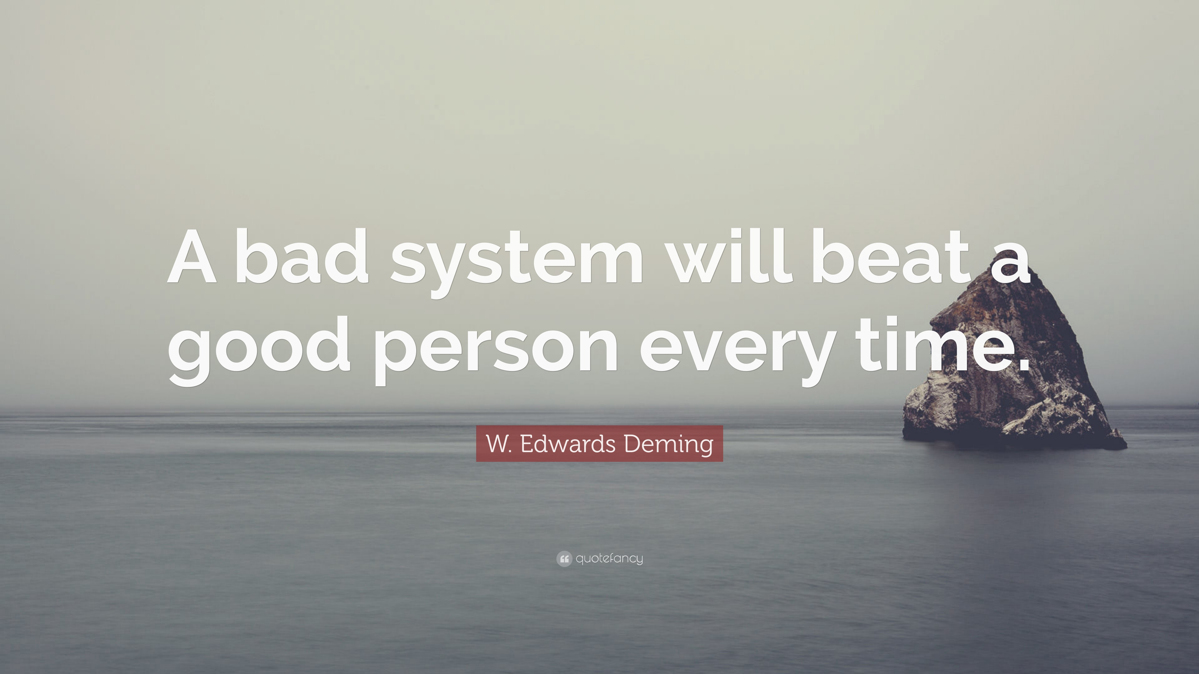 "Good Person Quotes Wedwards Deming Quote ""A Bad System Will Beat A Good Person"