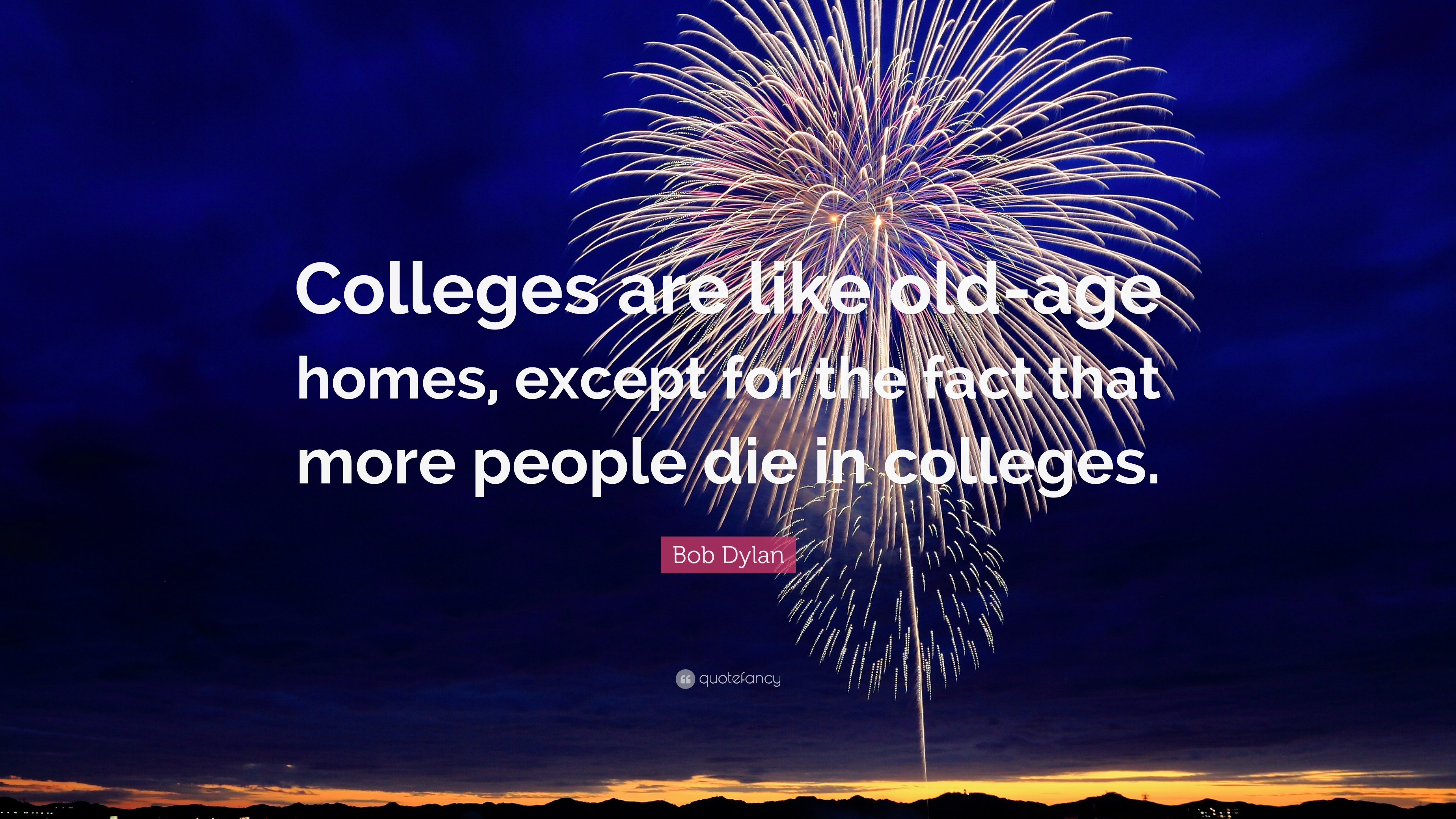 bob dylan quote colleges are like old age homes except for the bob dylan quote colleges are like old age homes except for the