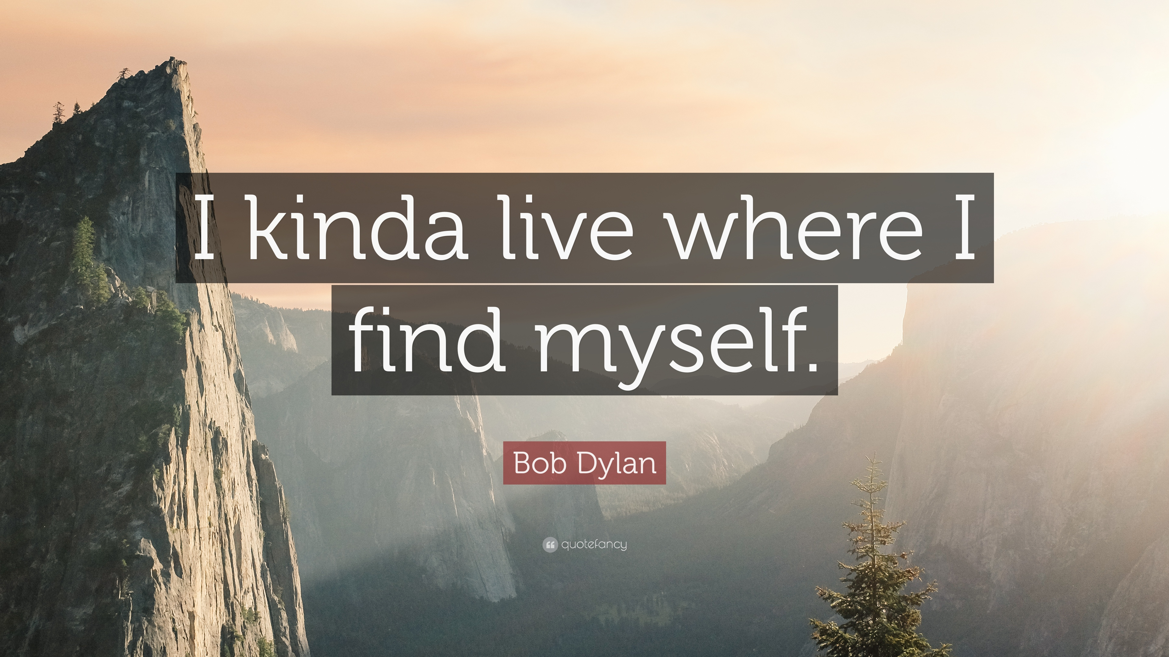 Bob Dylan Quote I Kinda Live Where I Find Myself 10 Wallpapers