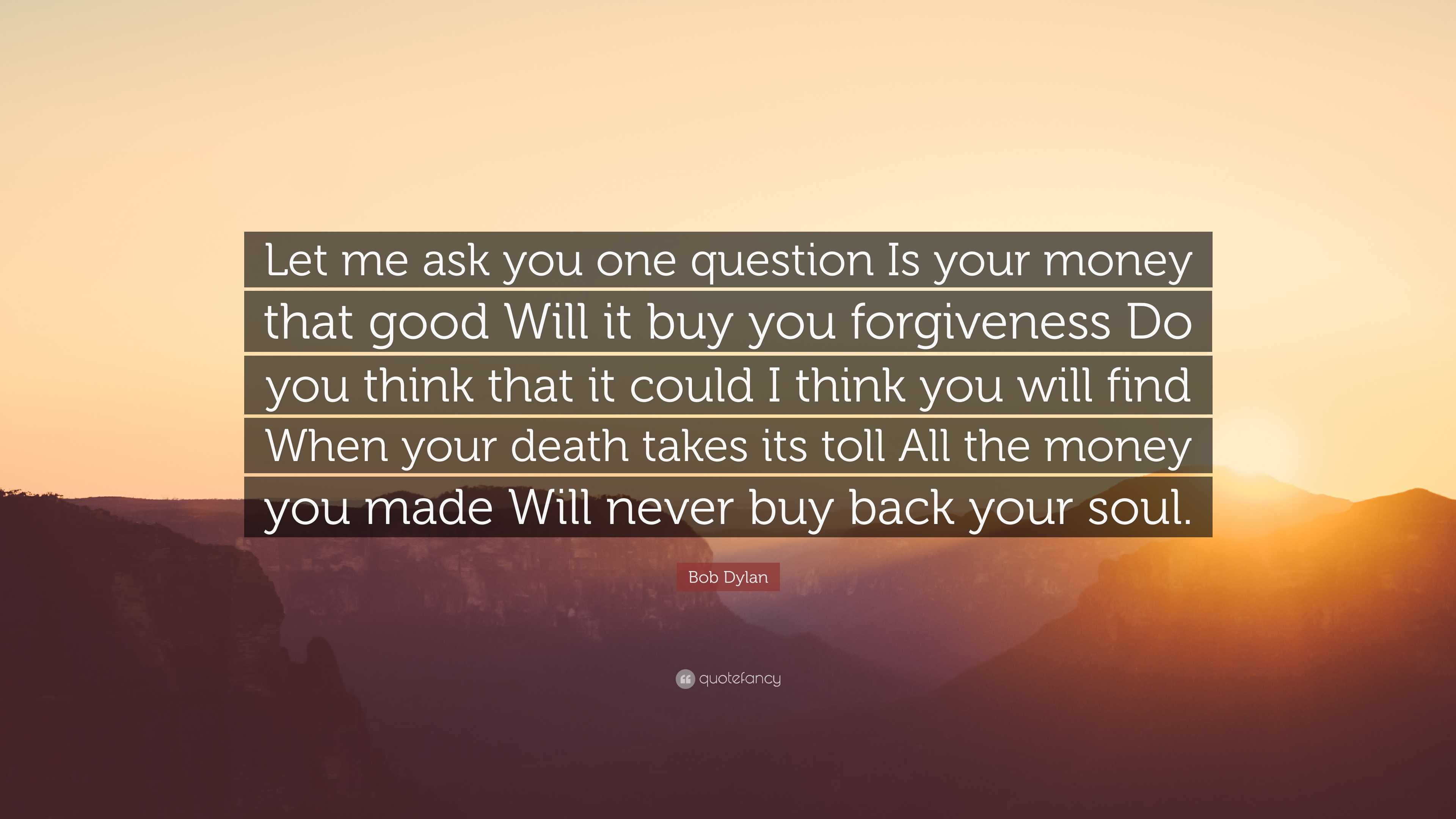 """What To Do When The One You Love Doesn T Love You Back: Bob Dylan Quote: """"Let Me Ask You One Question Is Your"""