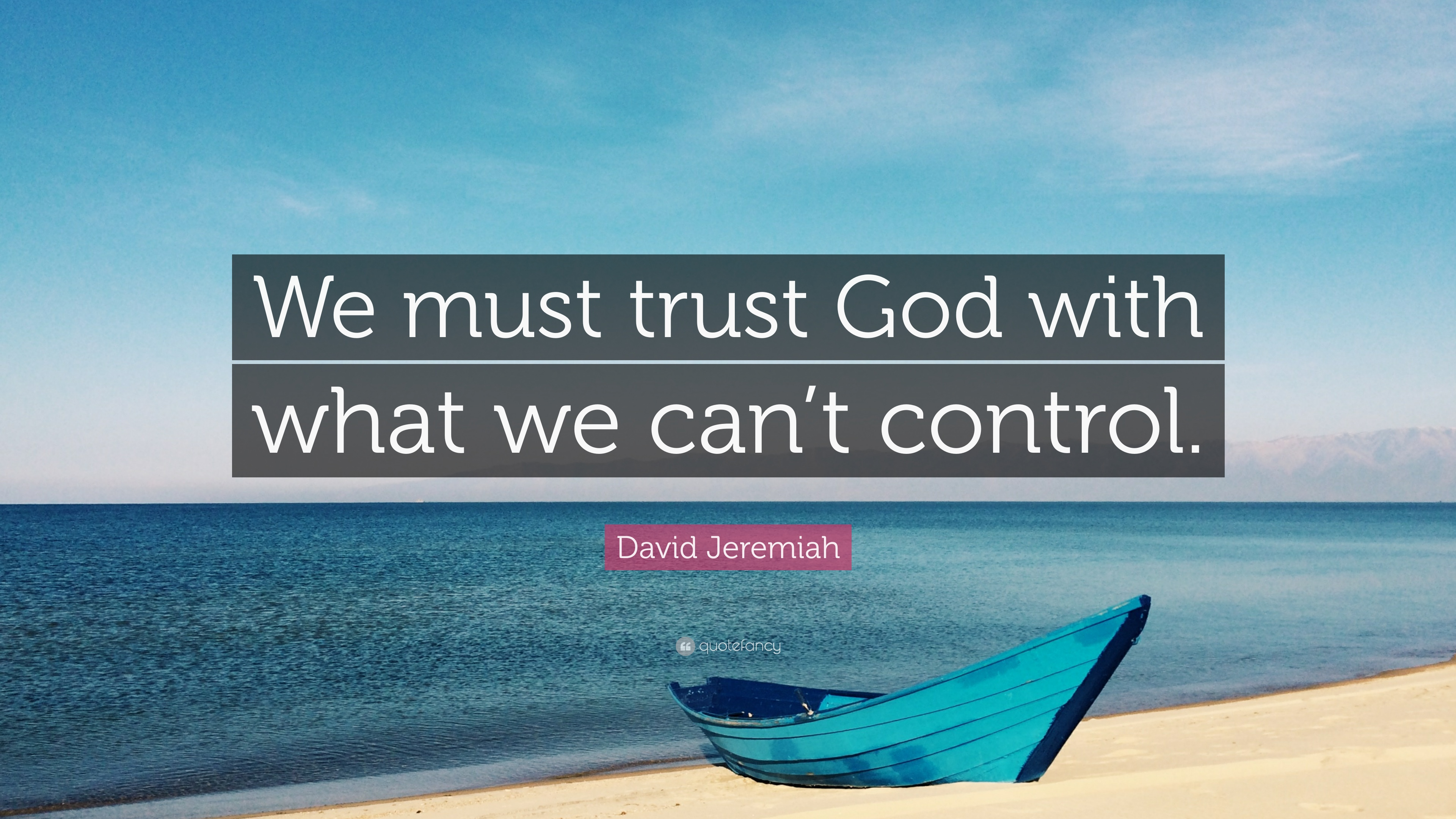 "God 12 Can't Quote Quotefancy With We "" Must ""we Wallpapers Control David - Jeremiah What Trust"