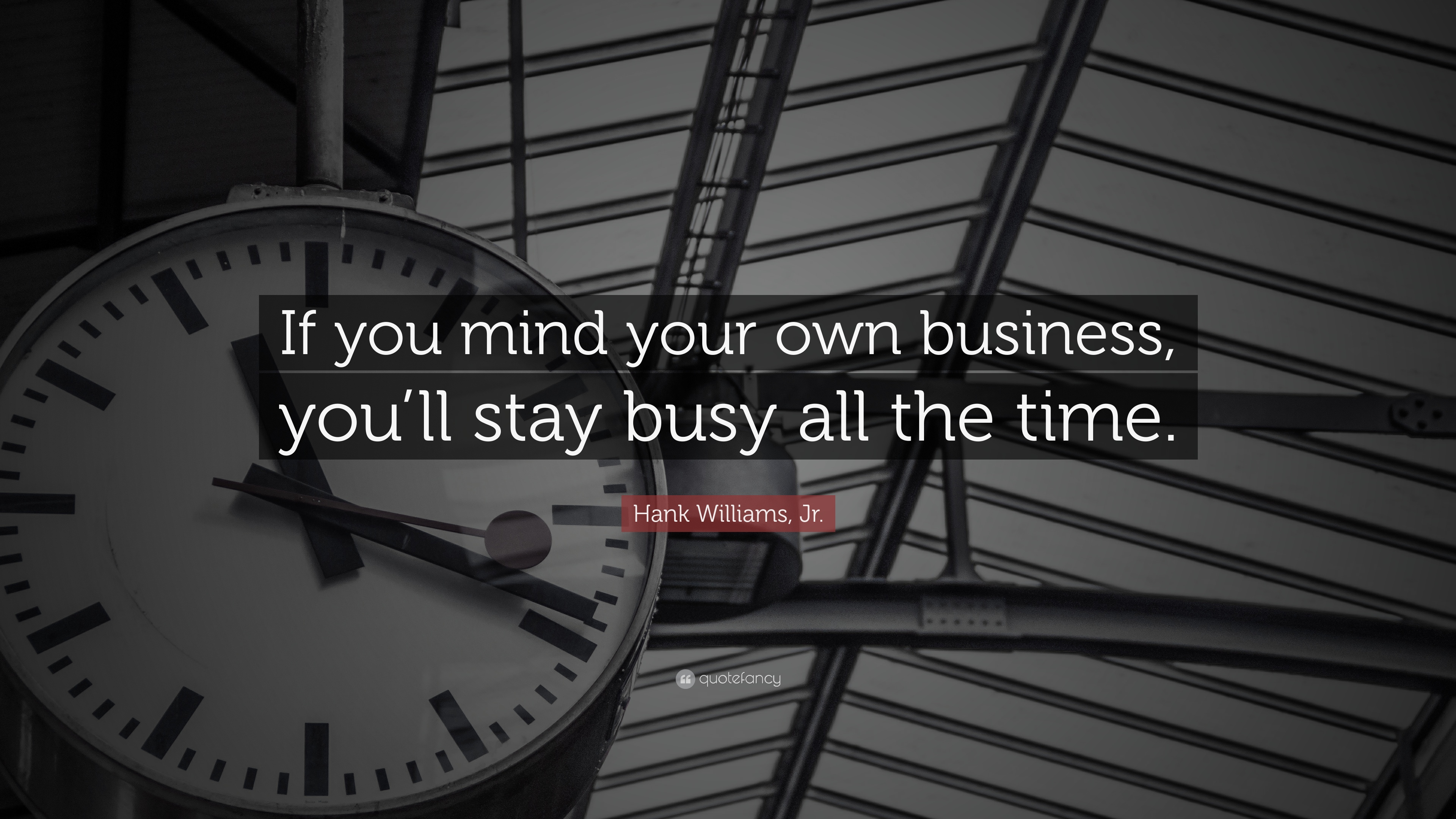 Hank Williams Jr Quote If You Mind Your Own Business Youll