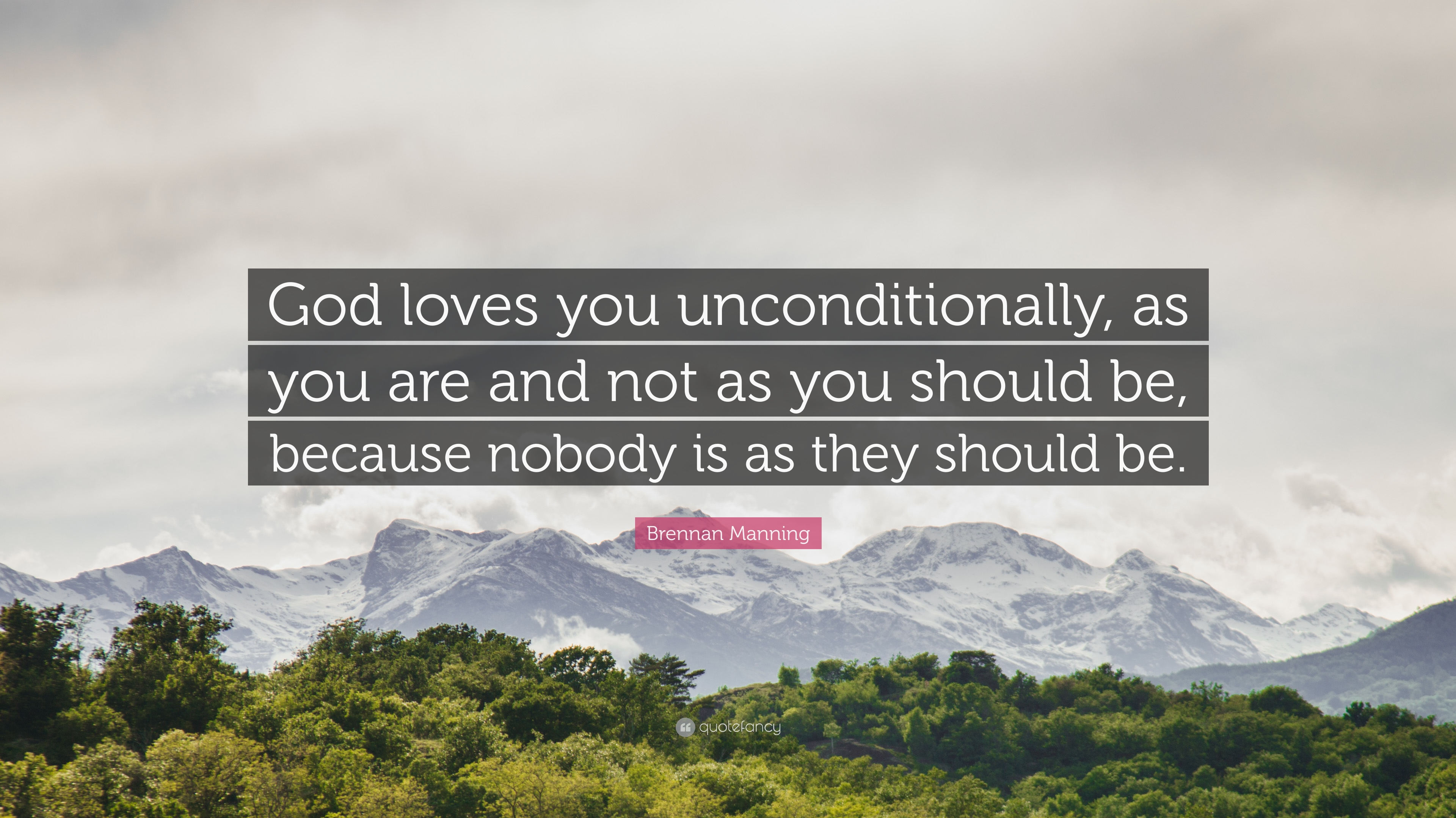 """Brennan Manning Quote """"God loves you unconditionally as you are and not as"""