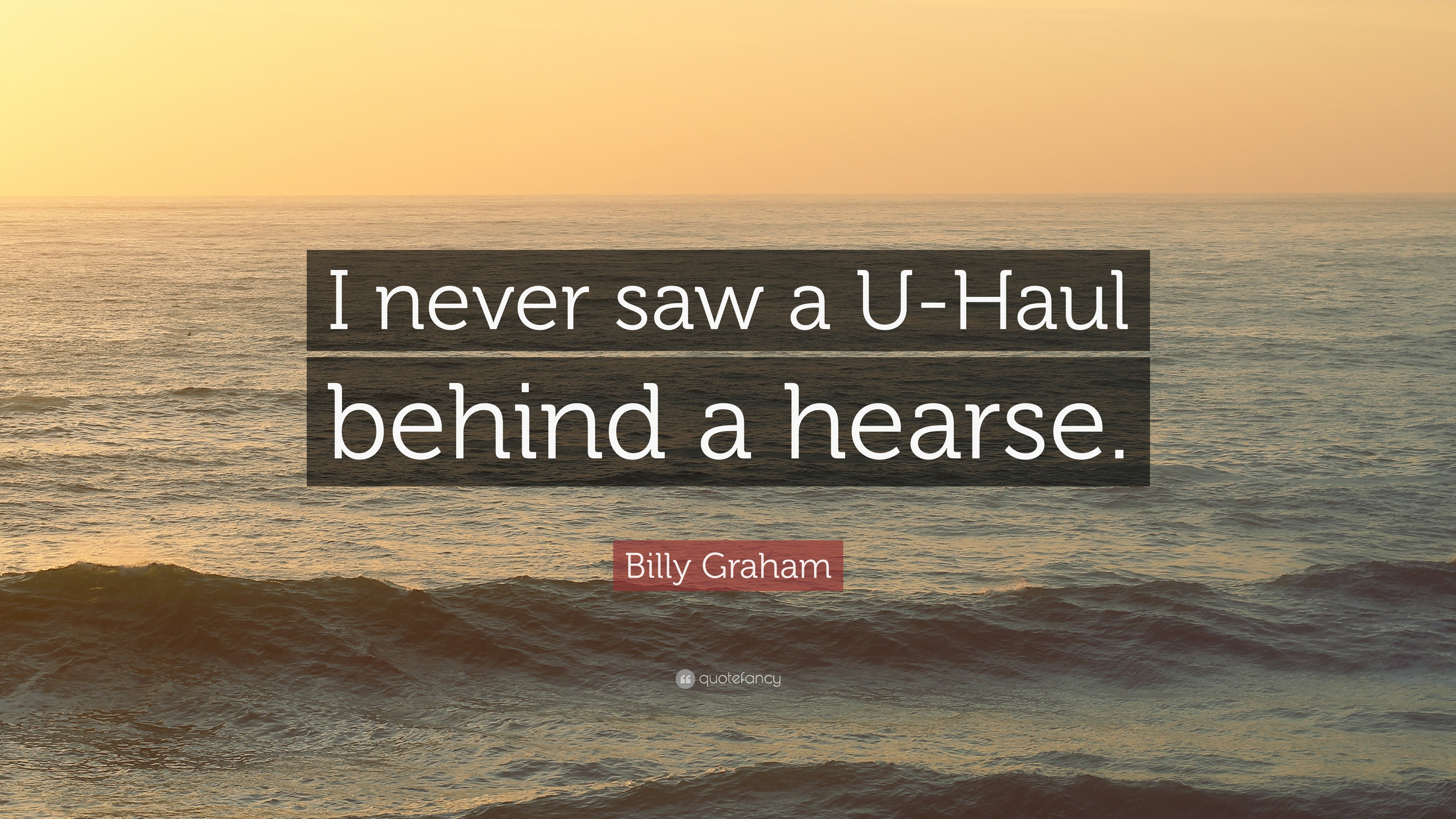 "Uhaul Quote Billy Graham Quote ""I Never Saw A Uhaul Behind A Hearse."" 12"