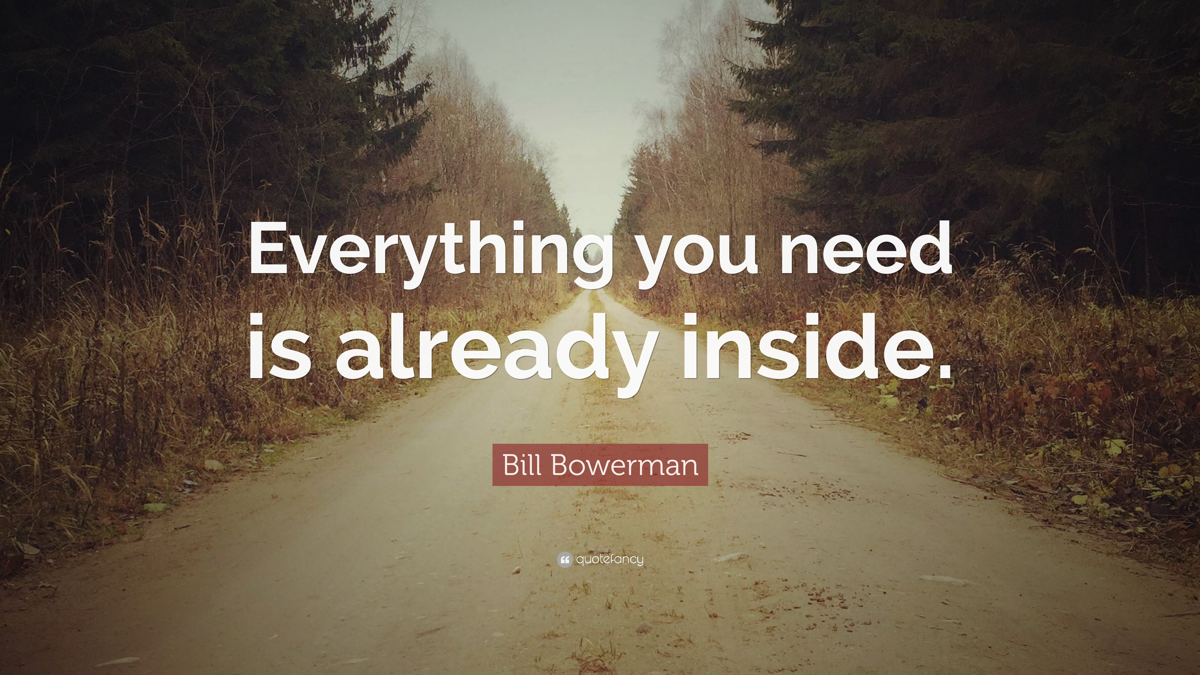 bill bowerman quote   u201ceverything you need is already inside  u201d  12 wallpapers