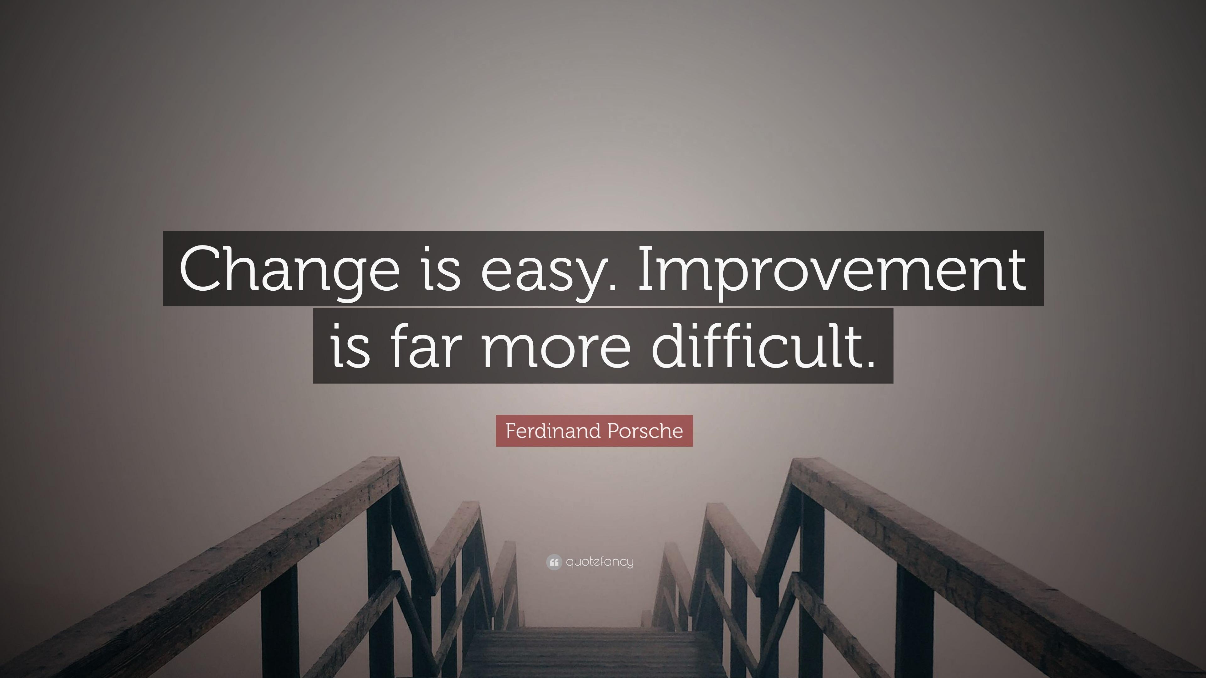 Ferdinand Porsche Quote \u201cChange is easy. Improvement is far