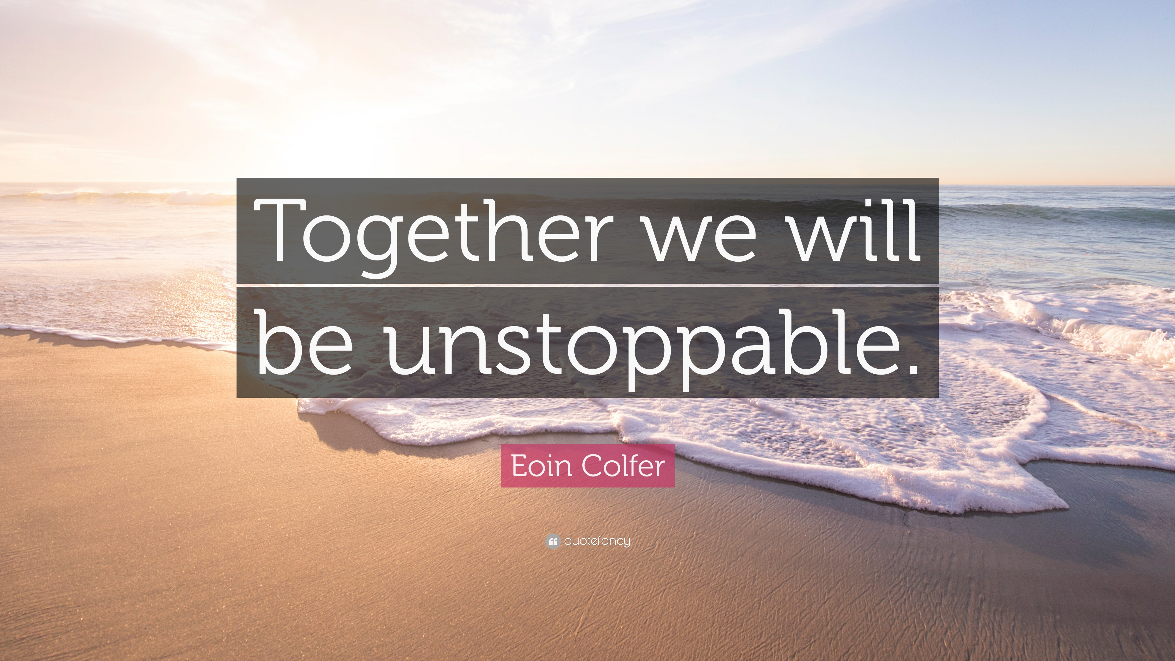 Eoin Colfer Quote Together We Will Be Unstoppable 12 Wallpapers