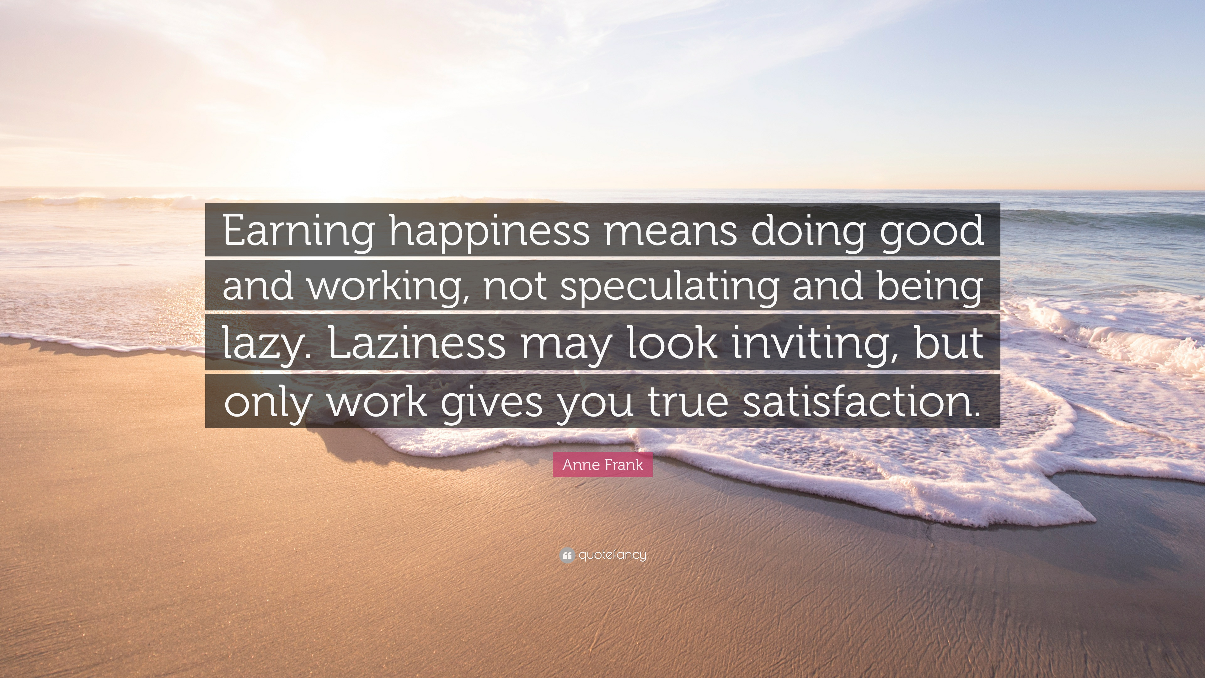 "Doing And Wor Not Inviting Quote Laziness Only May Anne Happiness Good Working Lazy Speculating - Quotefancy Look Wallpapers ""earning Means Frank But "" 12 Being"