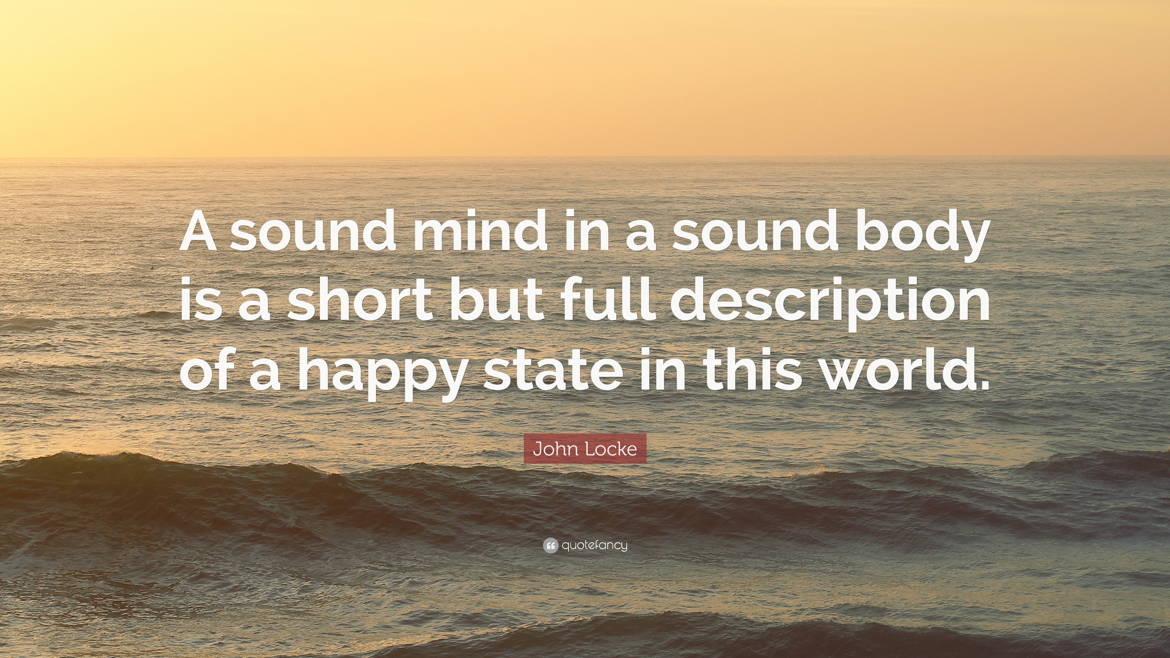 John Locke Quote: U201cA Sound Mind In A Sound Body Is A Short But
