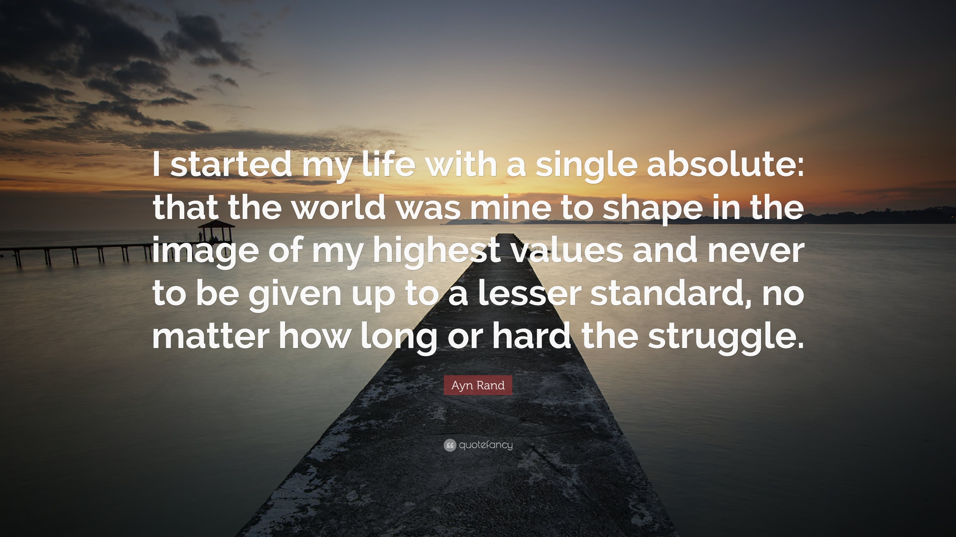 """Ayn Rand Quote: """"I Started My Life With A Single Absolute"""
