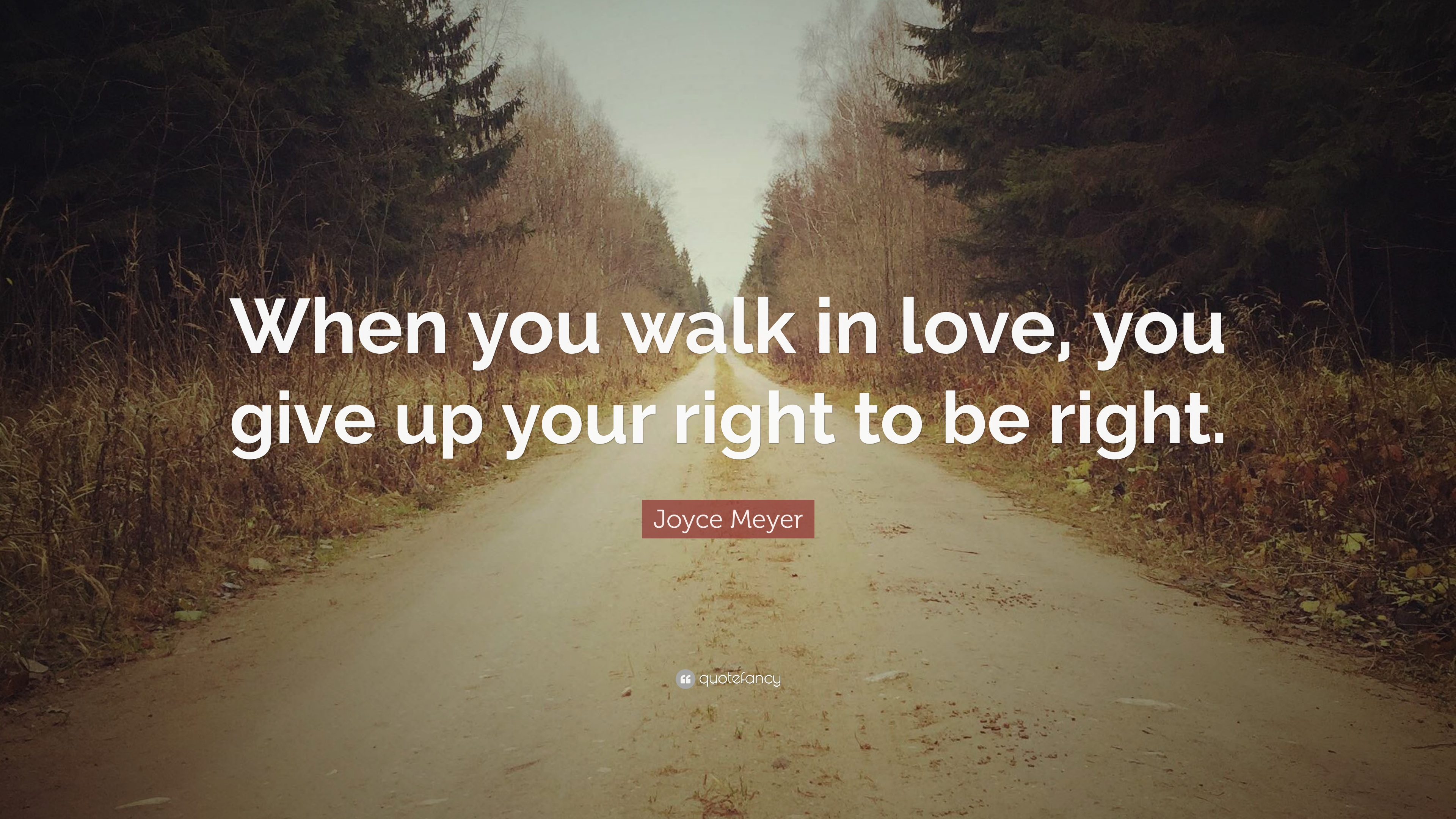 Joyce Meyer Quote When You Walk In Love You Give Up Your Right To