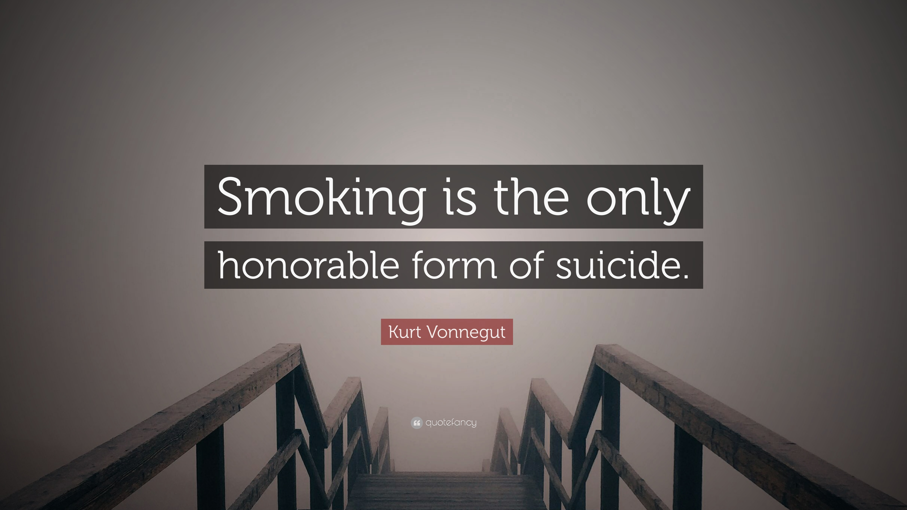 "Quotes About Smoking Kurt Vonnegut Quote ""Smoking Is The Only Honorable Form Of"